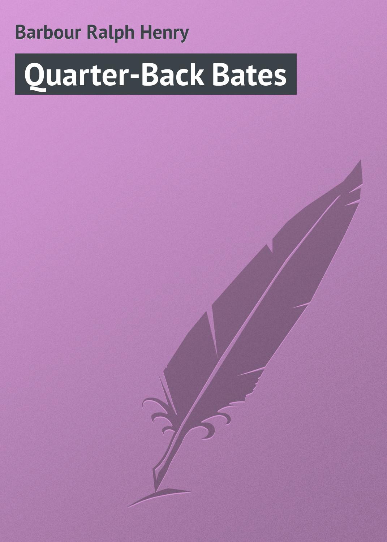 Barbour Ralph Henry Quarter-Back Bates