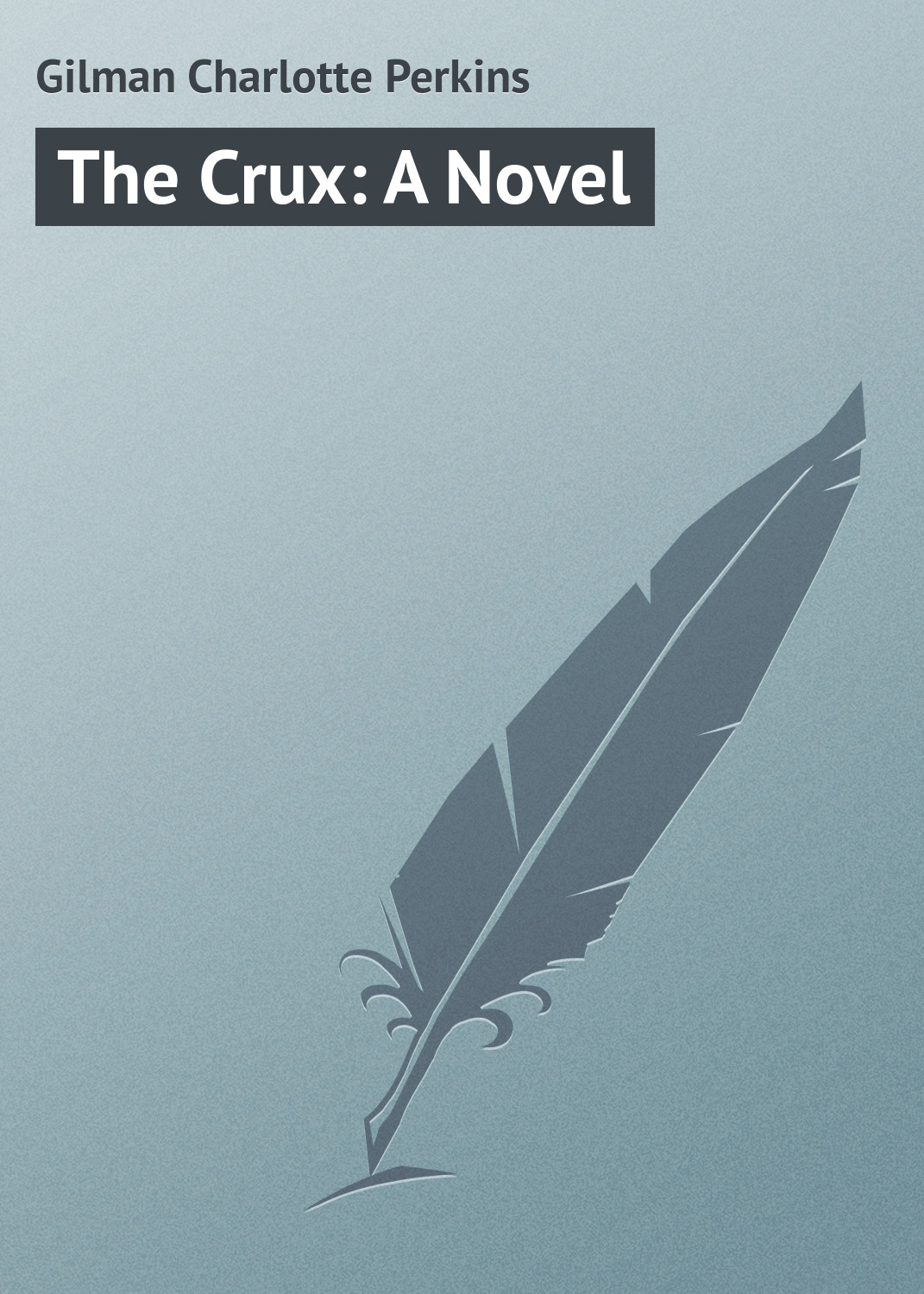 Gilman Charlotte Perkins The Crux: A Novel gilman charlotte perkins herland