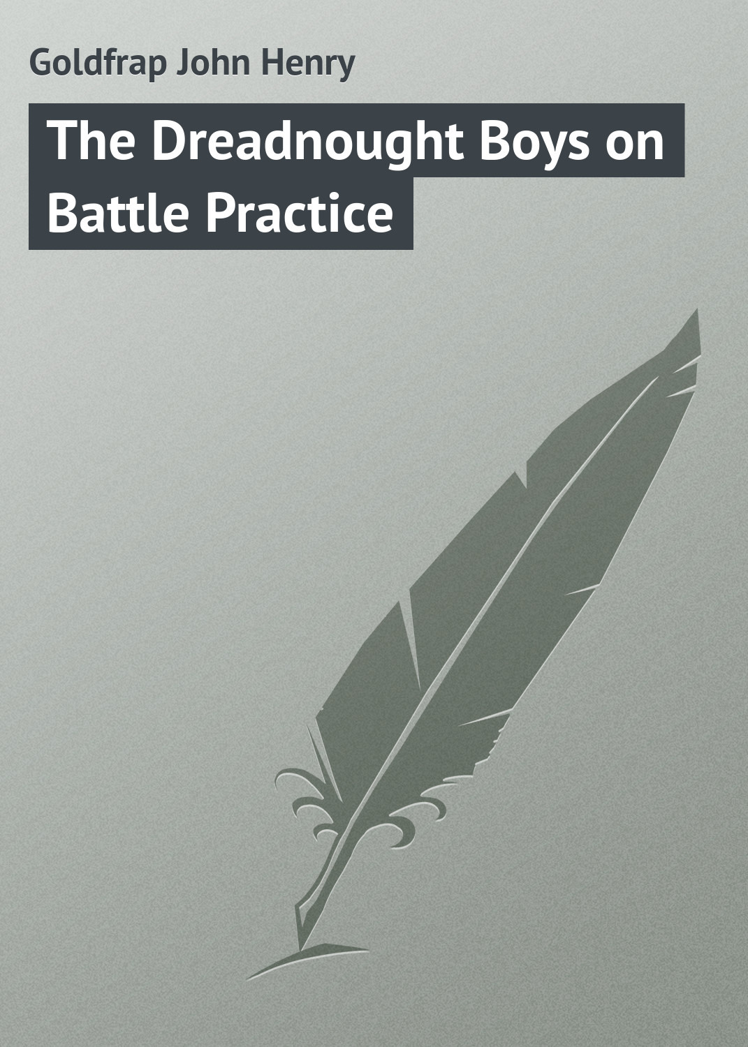 купить Goldfrap John Henry The Dreadnought Boys on Battle Practice по цене 0 рублей
