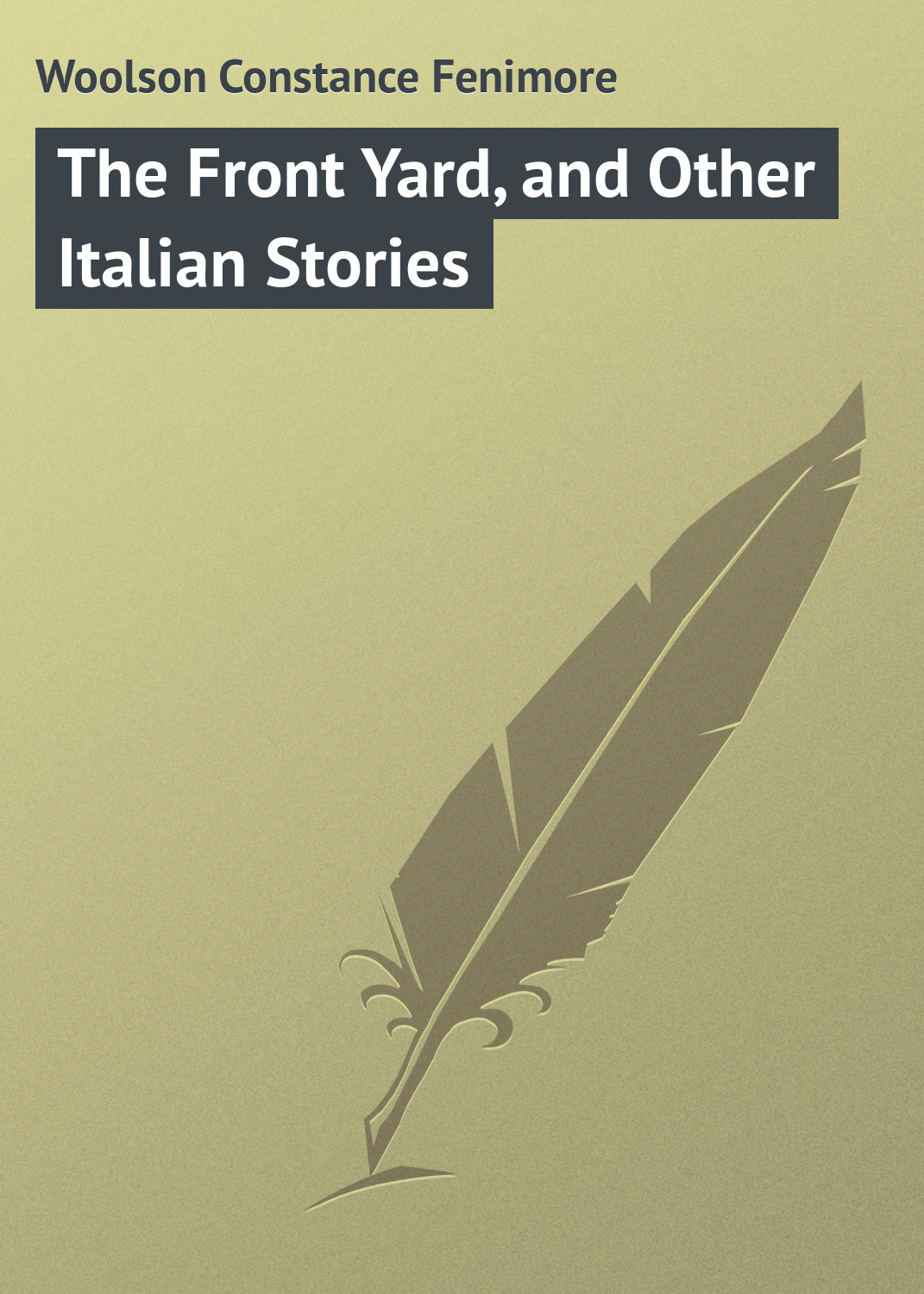 Woolson Constance Fenimore The Front Yard, and Other Italian Stories woolson constance fenimore horace chase
