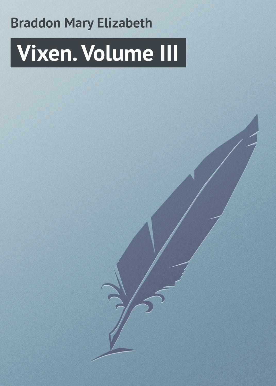 цена Мэри Элизабет Брэддон Vixen. Volume III