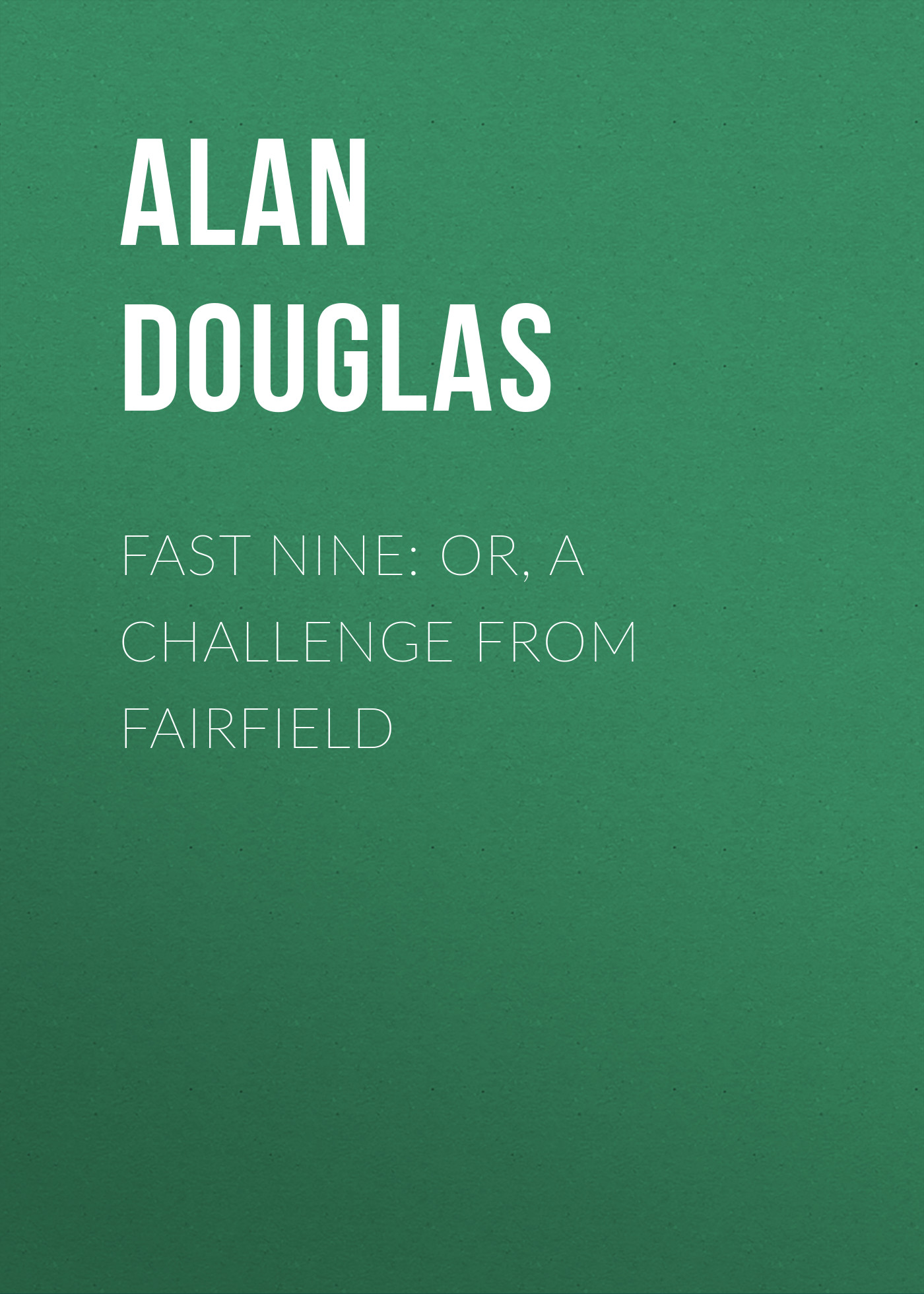 Douglas Alan Captain Fast Nine: or, A Challenge from Fairfield douglas alan captain boy scouts tenderfoot squad or camping at raccoon lodge