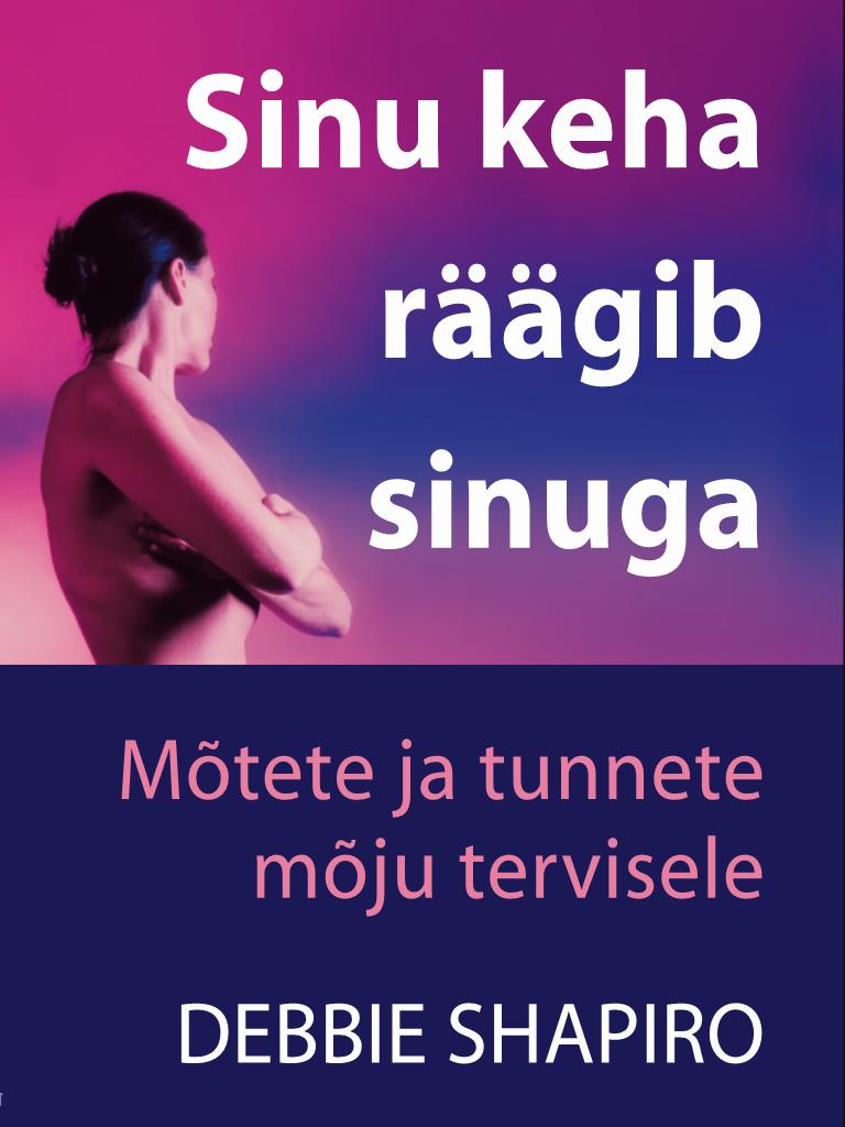 Shappiro Sinu keha räägib sinuga. Mõtete ja tunnete mõju tervisele