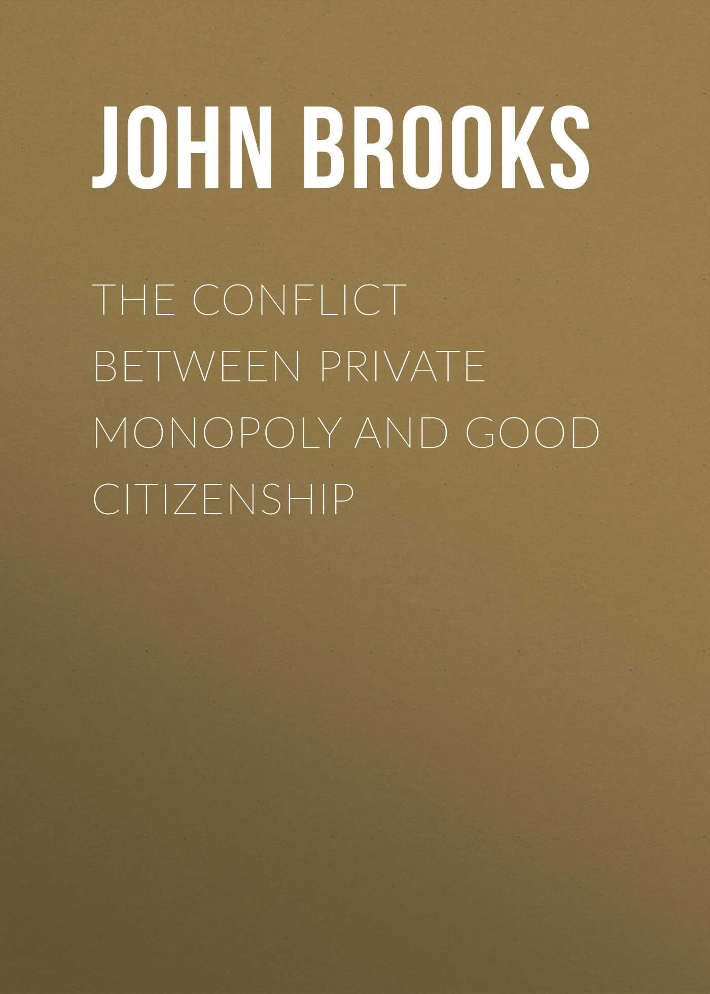 Brooks John Graham The Conflict between Private Monopoly and Good Citizenship peter zavodny european citizenship and the lifelong learner