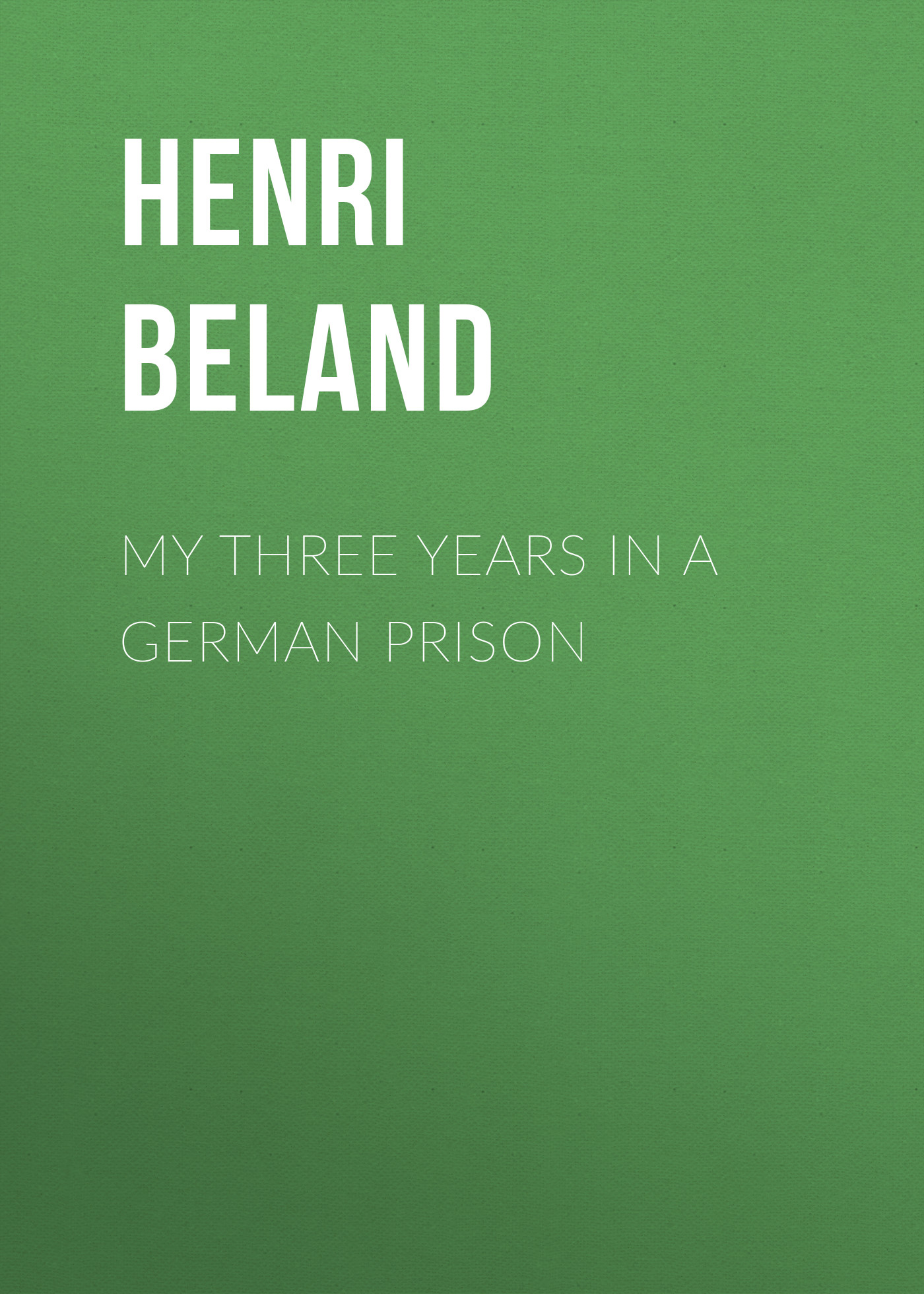 Beland Henri Severin My Three Years in a German Prison prison time