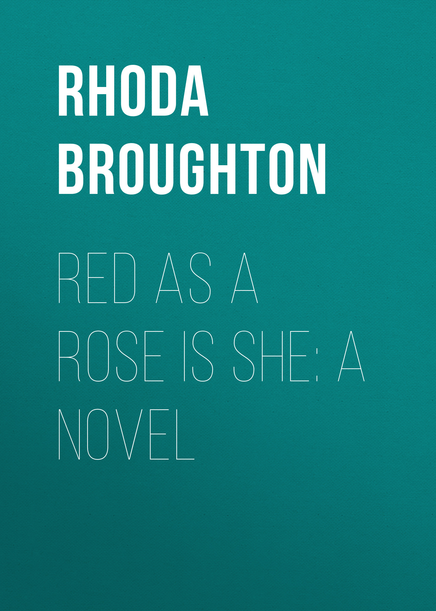 Broughton Rhoda Red as a Rose is She: A Novel katharine tynan a red red rose