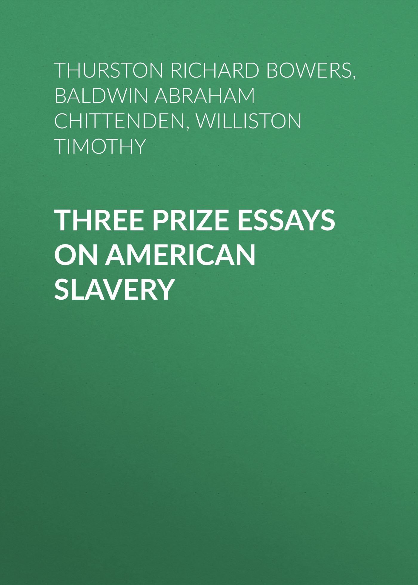 Williston Timothy Three Prize Essays on American Slavery laurence j kotlikoff essays on saving bequests altruism