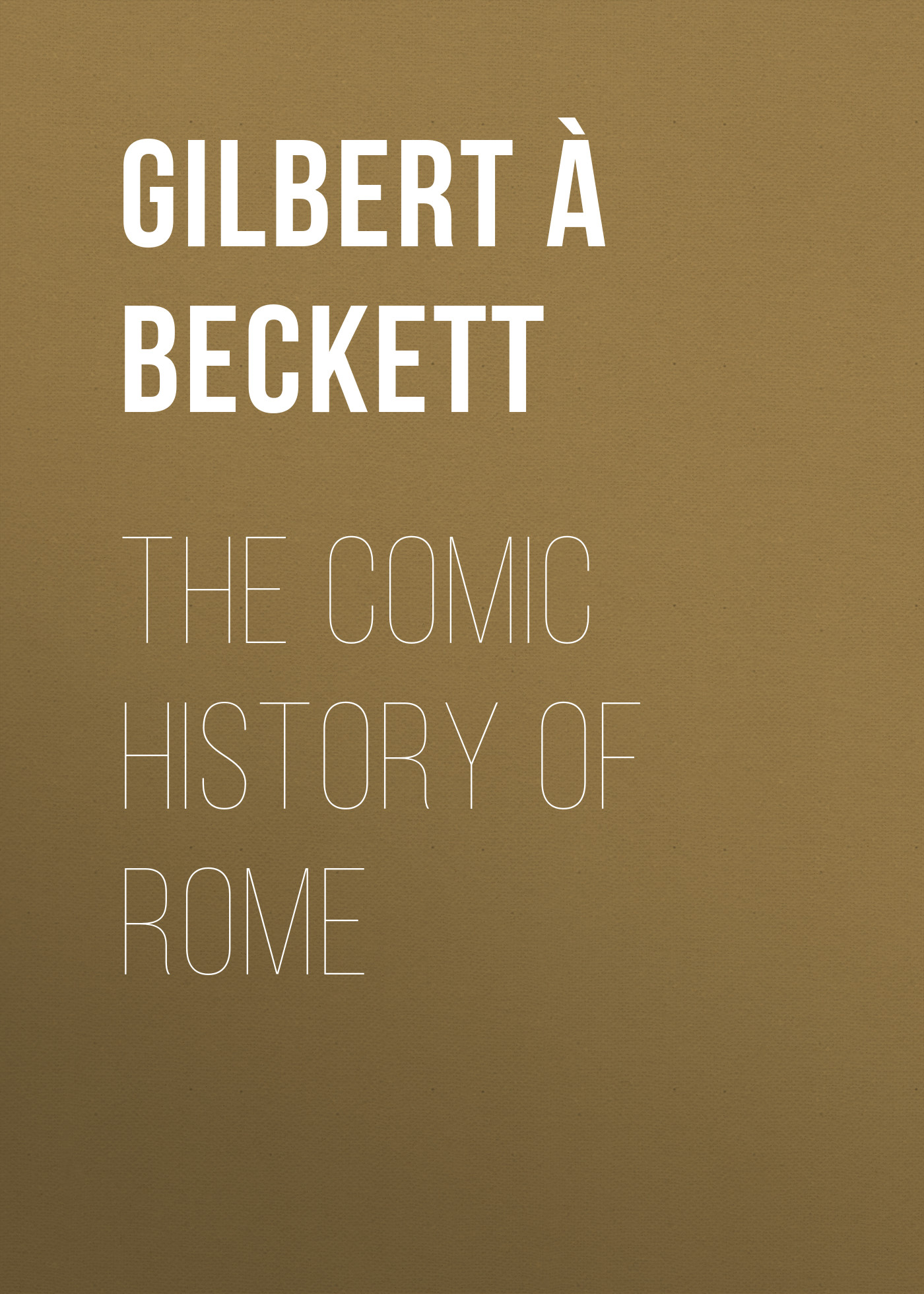 À Beckett Gilbert Abbott The Comic History of Rome цена и фото