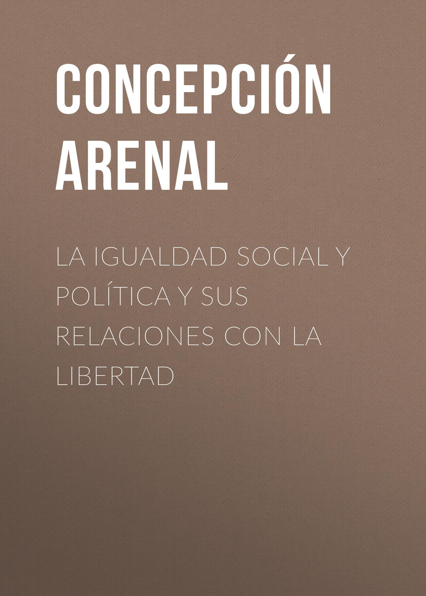 Arenal Concepción La Igualdad Social y Política y sus Relaciones con la Libertad nati con la camicia аксессуар для техники
