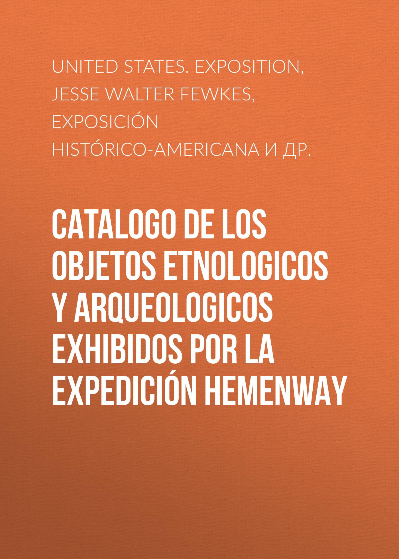 Jesse Walter Fewkes Catalogo de los Objetos Etnologicos y Arqueologicos Exhibidos por la Expedición Hemenway