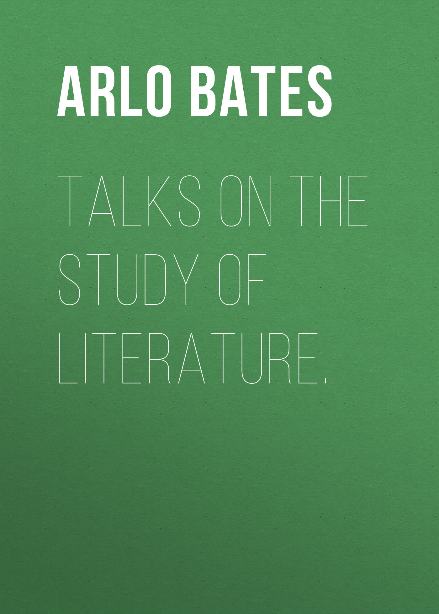 Bates Arlo Talks on the study of literature. арло гатри arlo guthrie alice s restaurant the massacree revisited