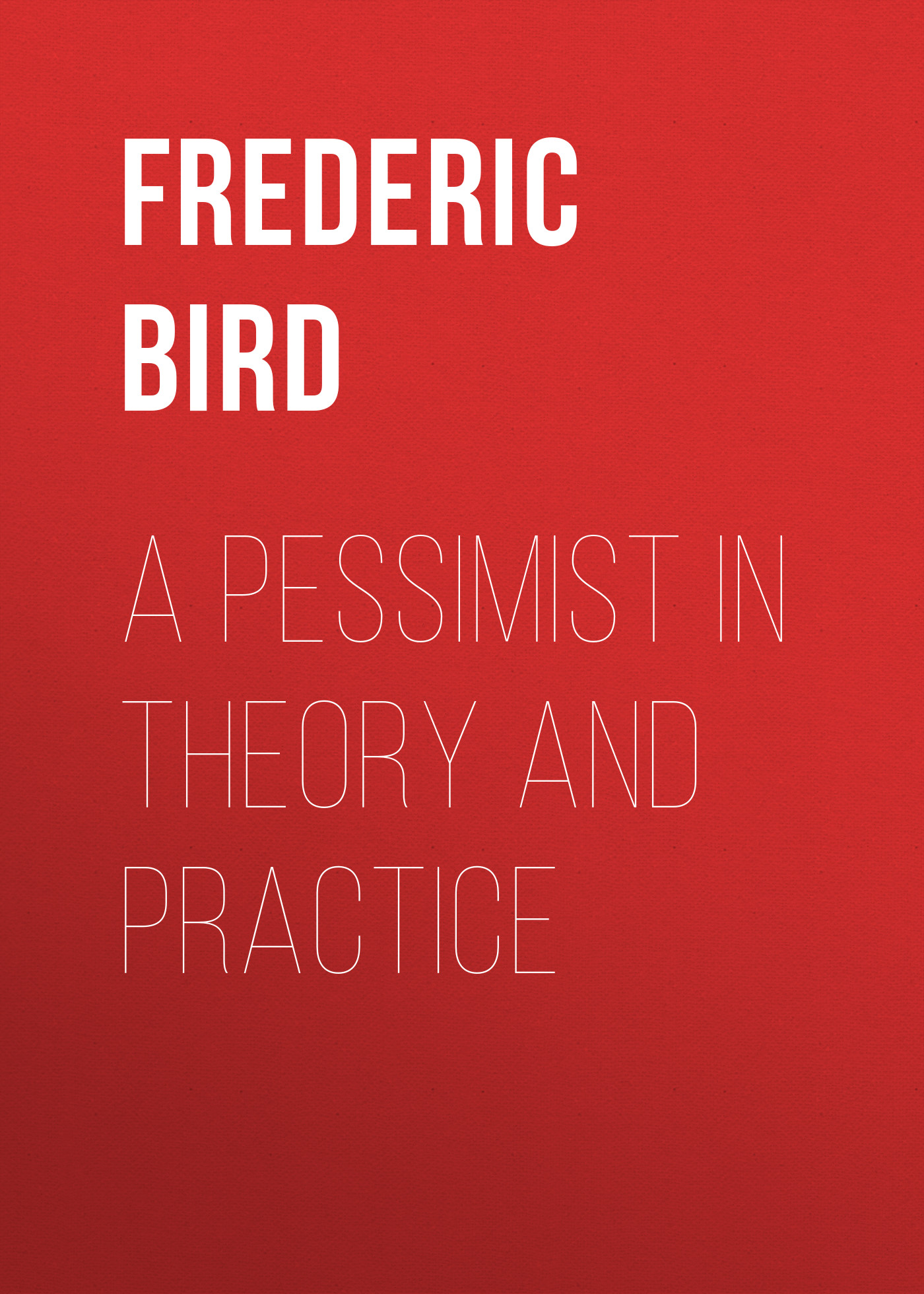 Frederic Mayer Bird A Pessimist in Theory and Practice цена