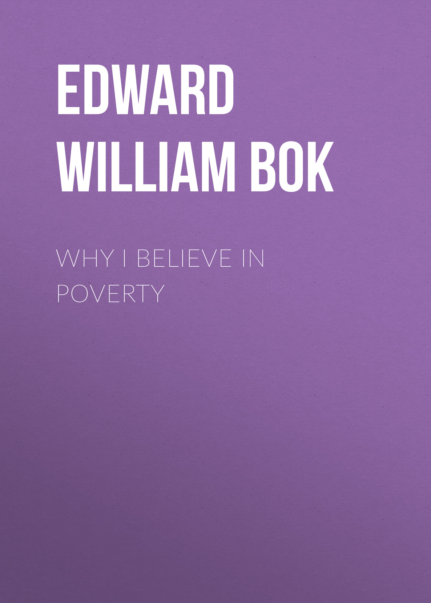 Bok Edward William Why I Believe in Poverty i wonder why spiders spin webs