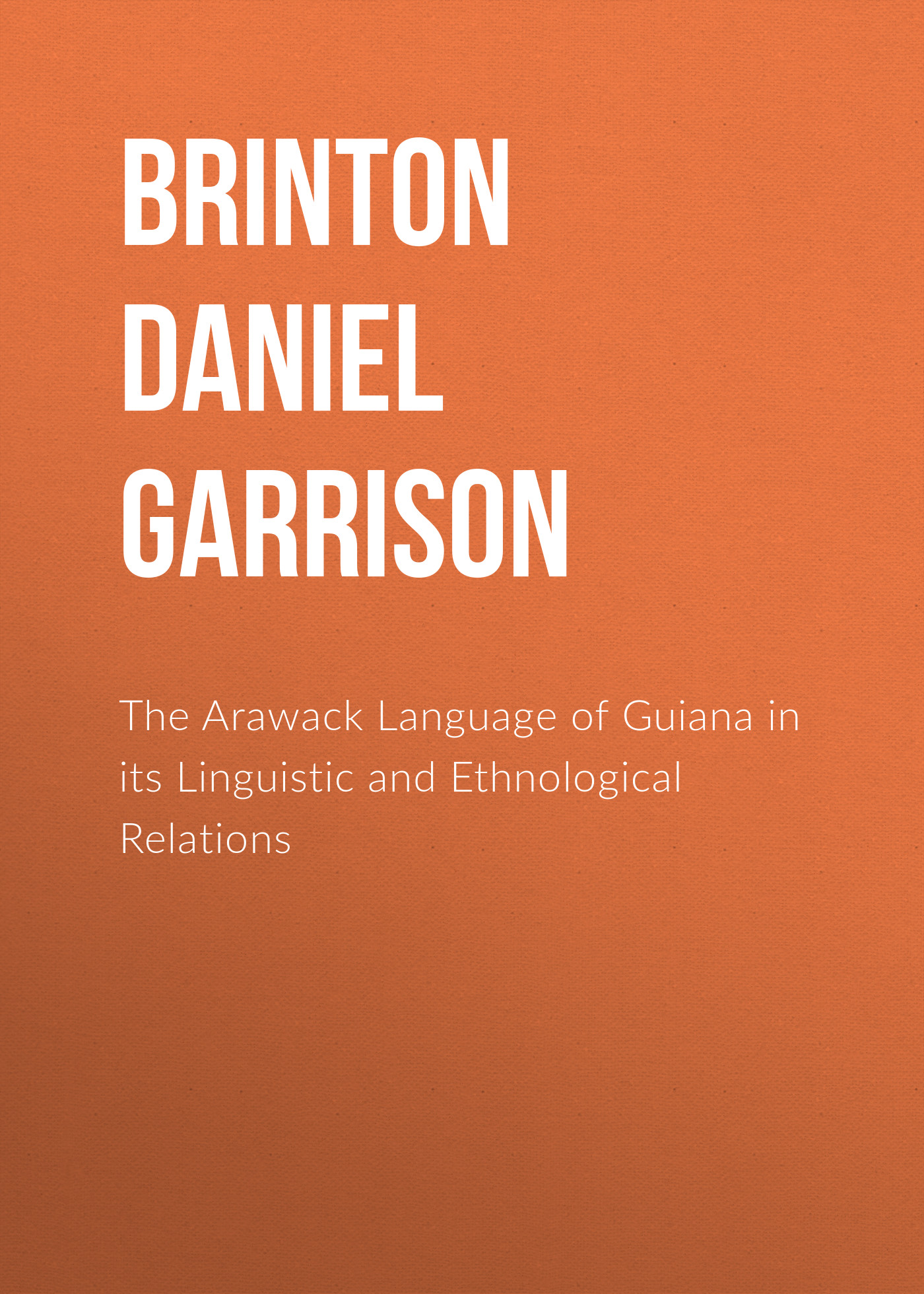 Brinton Daniel Garrison The Arawack Language of Guiana in its Linguistic and Ethnological Relations pak afghan relations in post taliban era