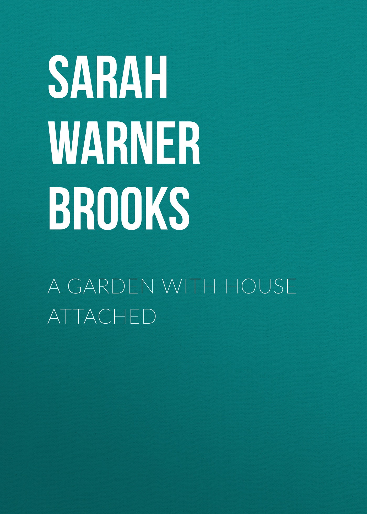 Sarah Warner Brooks A Garden with House Attached
