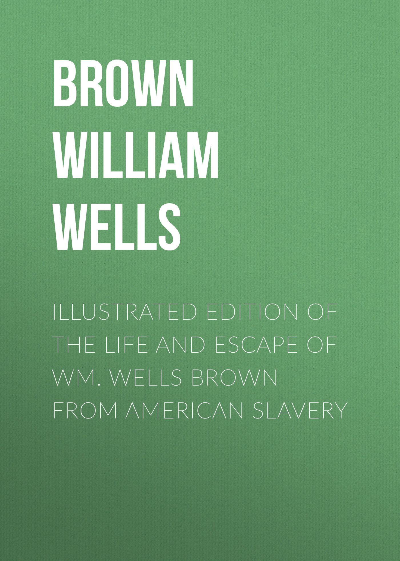 Brown William Wells Illustrated Edition of the Life and Escape of Wm. Wells Brown from American Slavery american society of transplantation primer on transplantation isbn 9781444391756