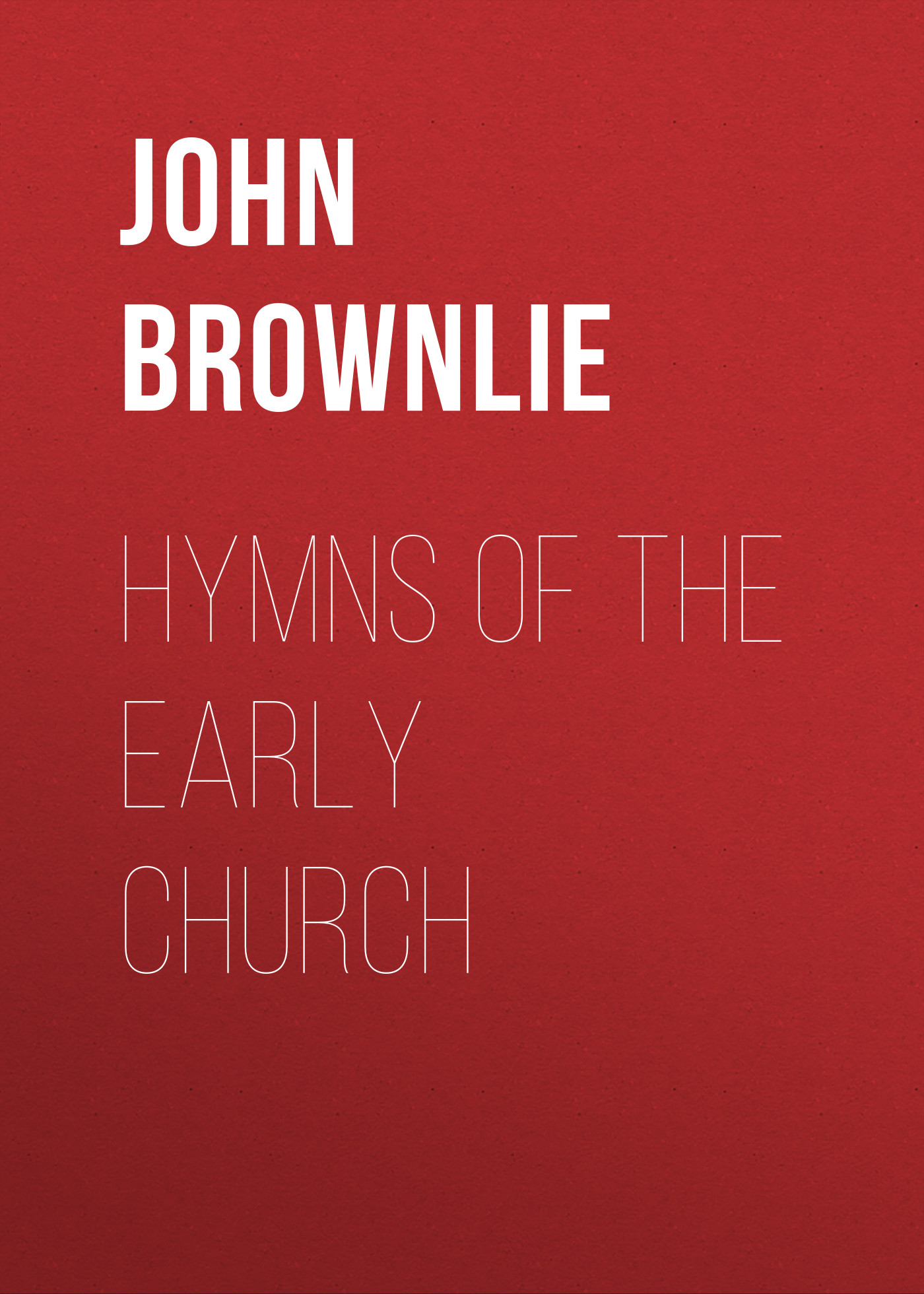John Brownlie Hymns of the Early Church джон колтрейн john coltrane giant steps the best of the early years 10 cd