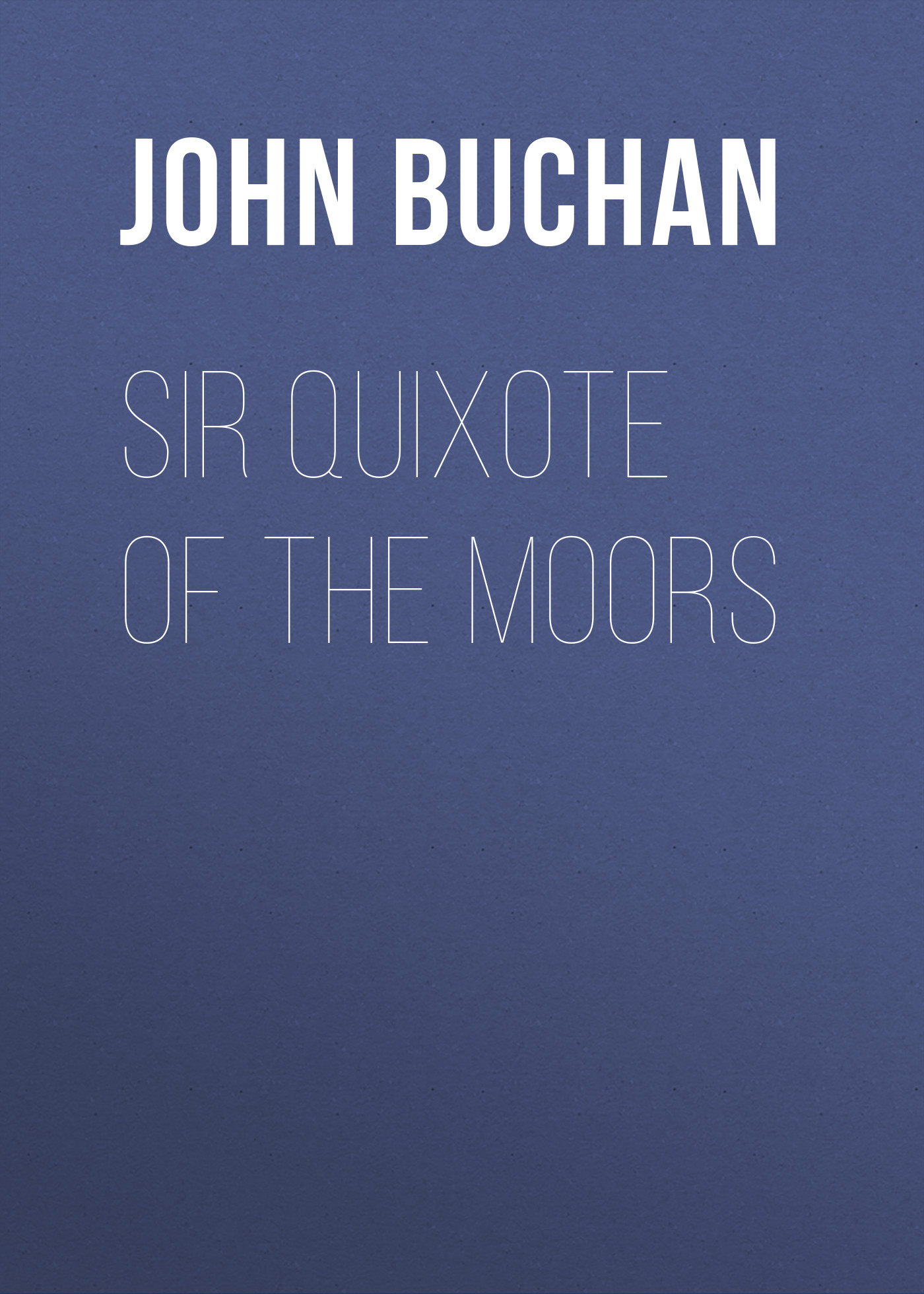 Buchan John Sir Quixote of the Moors