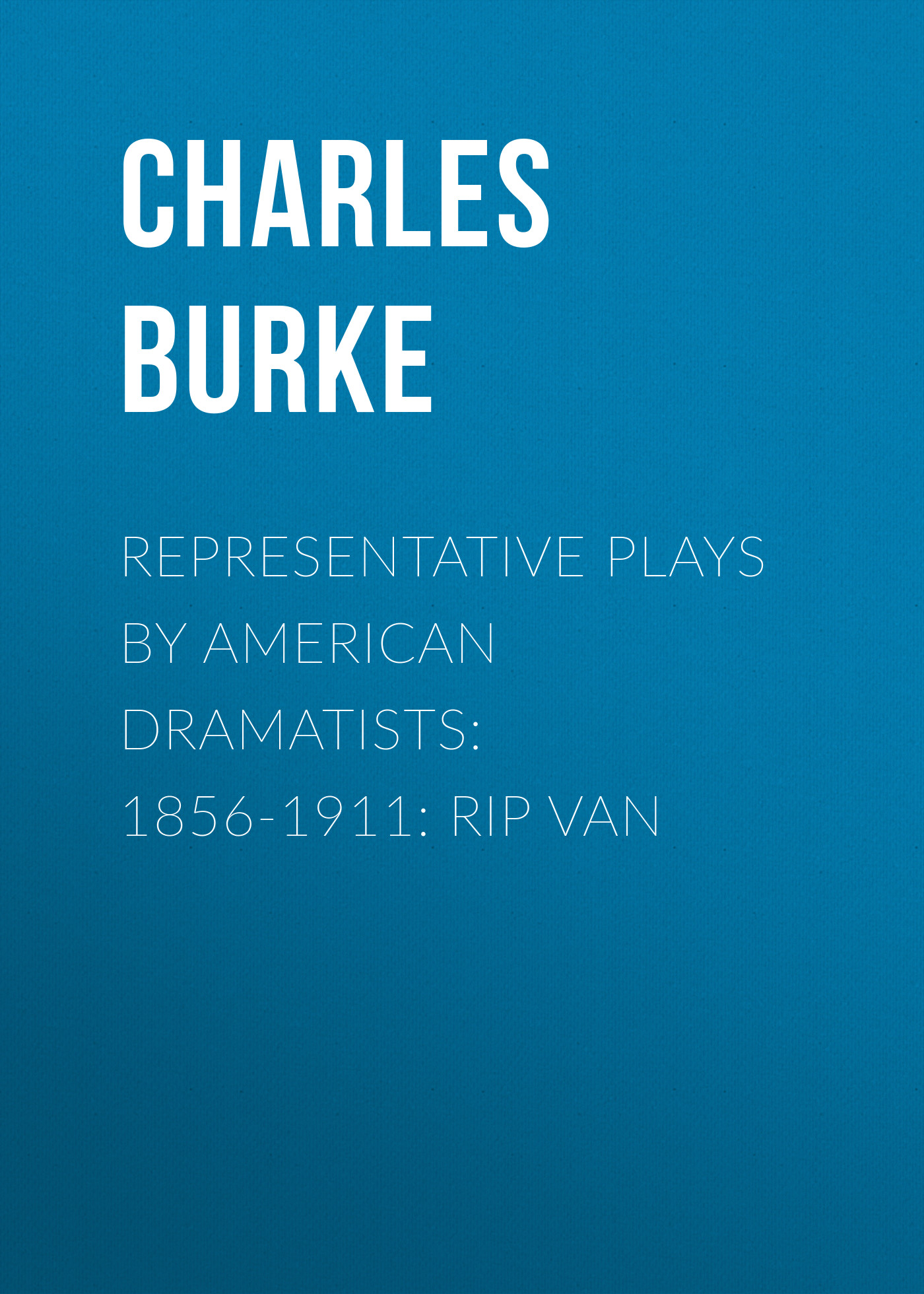 Burke Charles Representative Plays by American Dramatists: 1856-1911: Rip van five plays by langston hughes