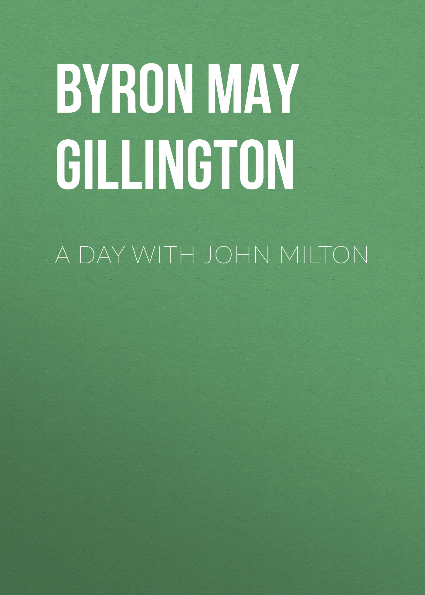 лучшая цена Byron May Clarissa Gillington A Day with John Milton