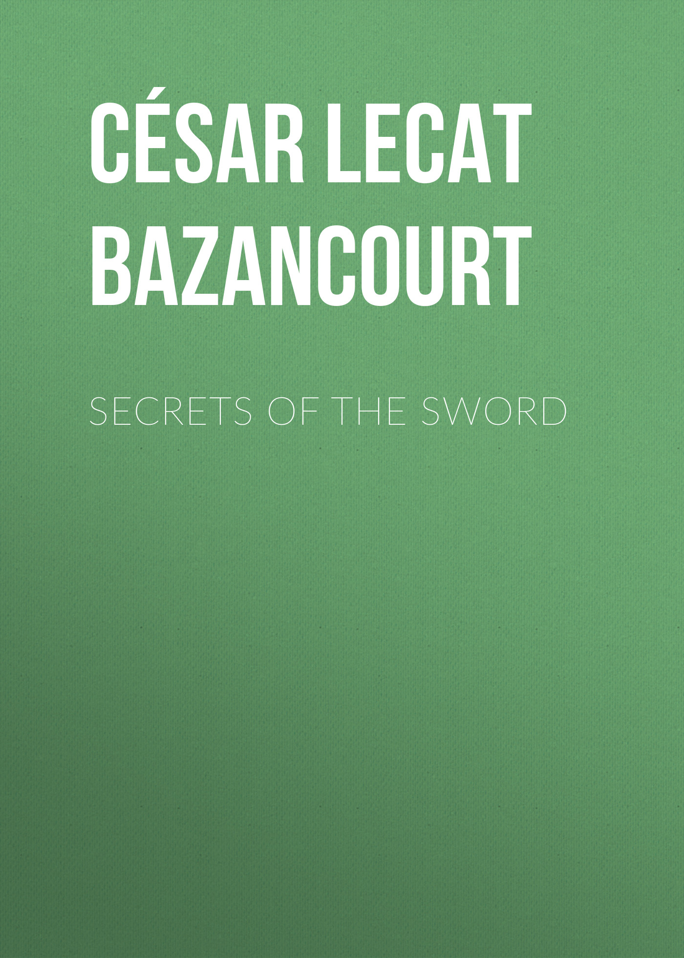 César Lecat de Bazancourt Secrets of the Sword secrets of the seas