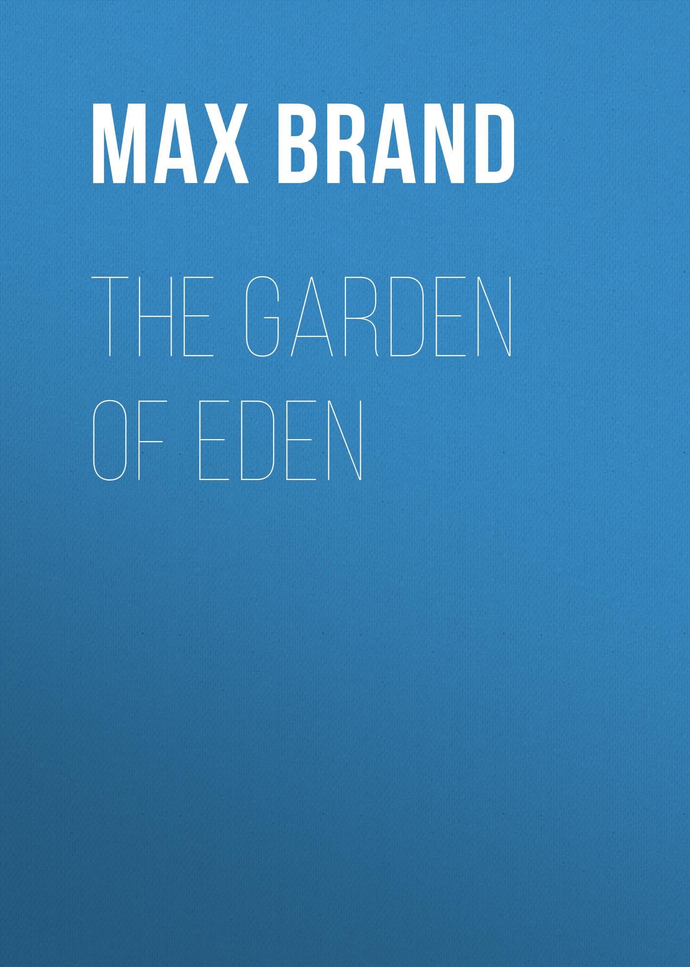 Max Brand The Garden of Eden cage of eden 6