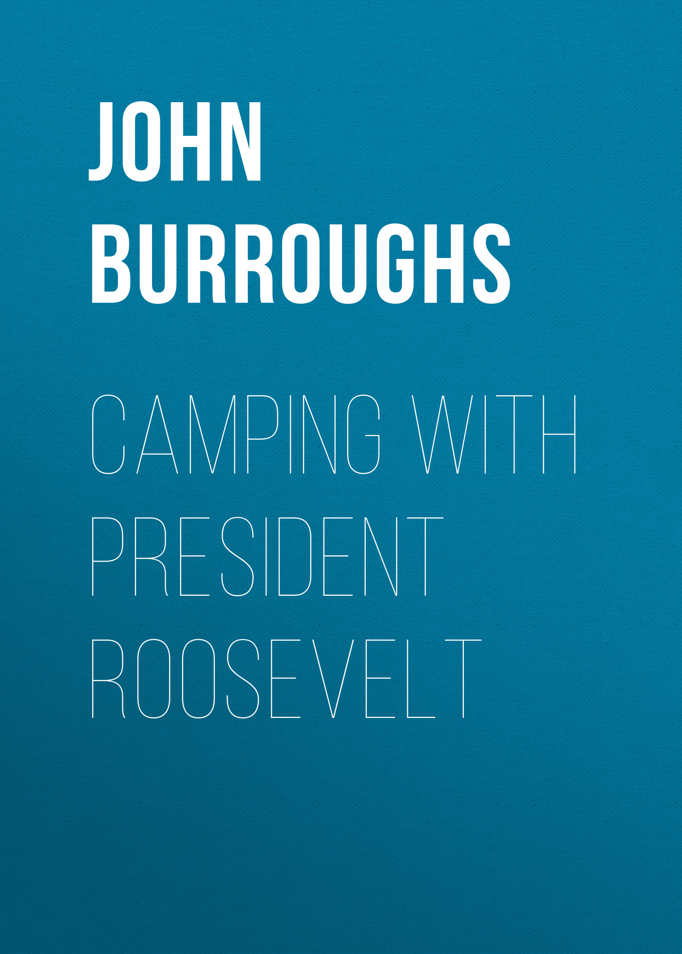 John Burroughs Camping with President Roosevelt