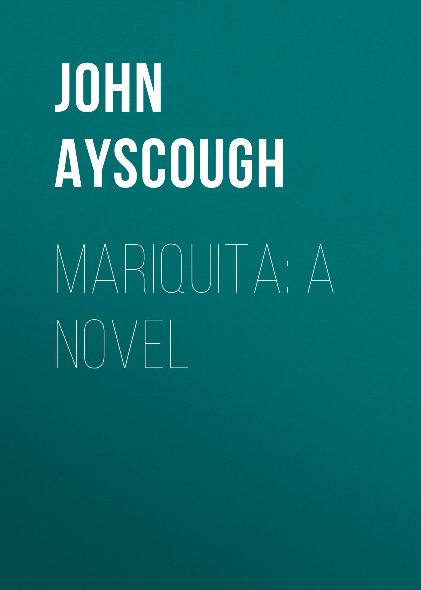 Ayscough John Mariquita: A Novel ayscough john mariquita a novel