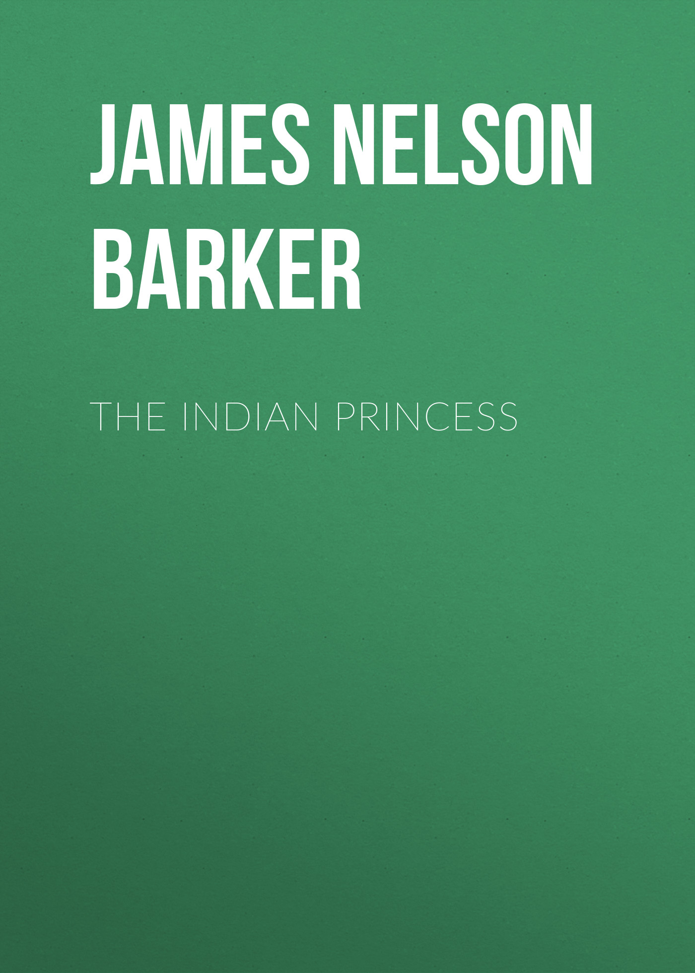 James Nelson Barker The Indian Princess