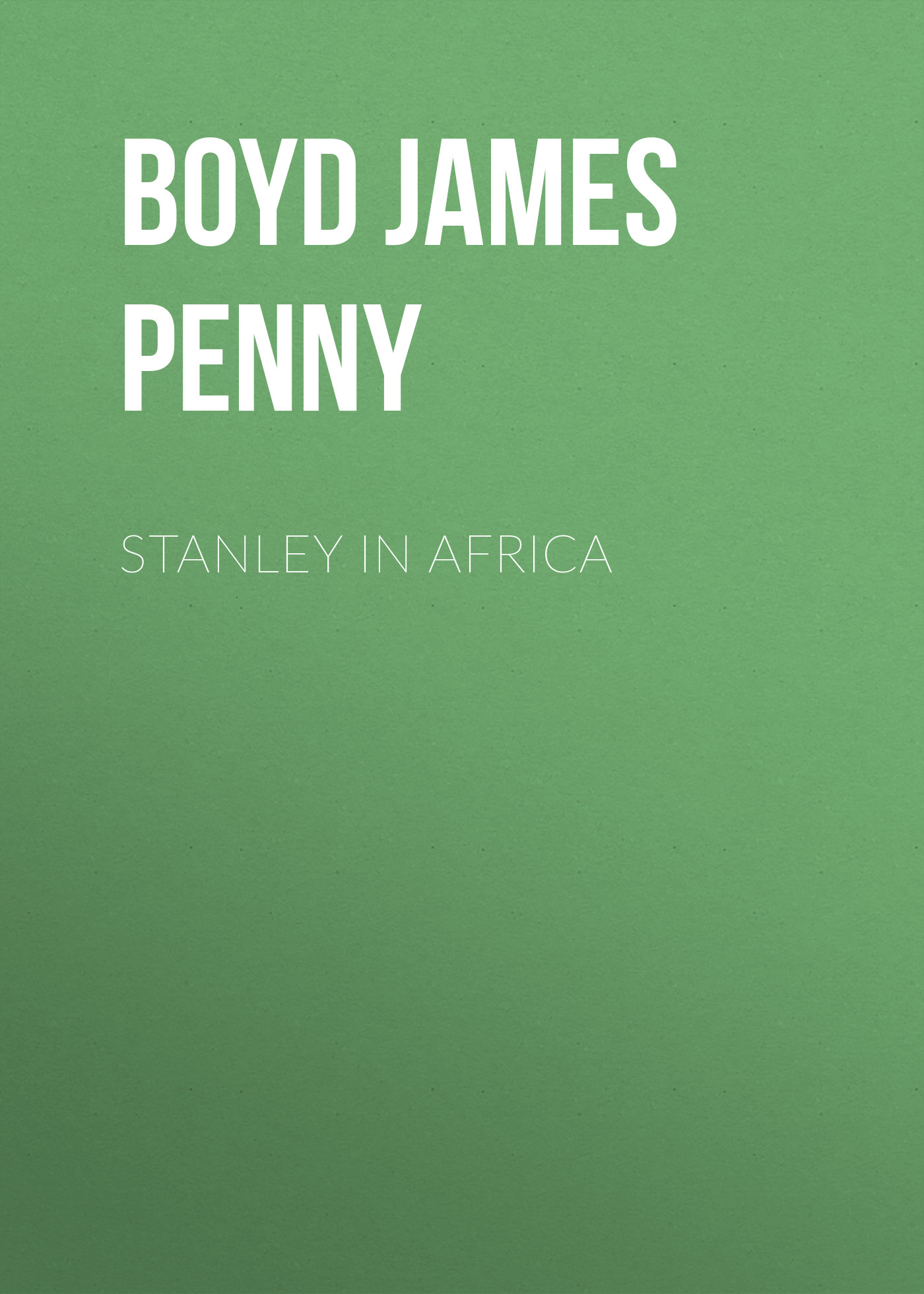 Boyd James Penny Stanley in Africa цены