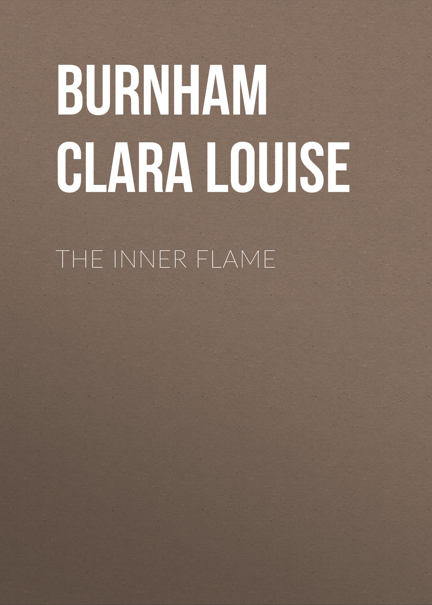 Фото - Burnham Clara Louise The Inner Flame burnham clara louise instead of the thorn