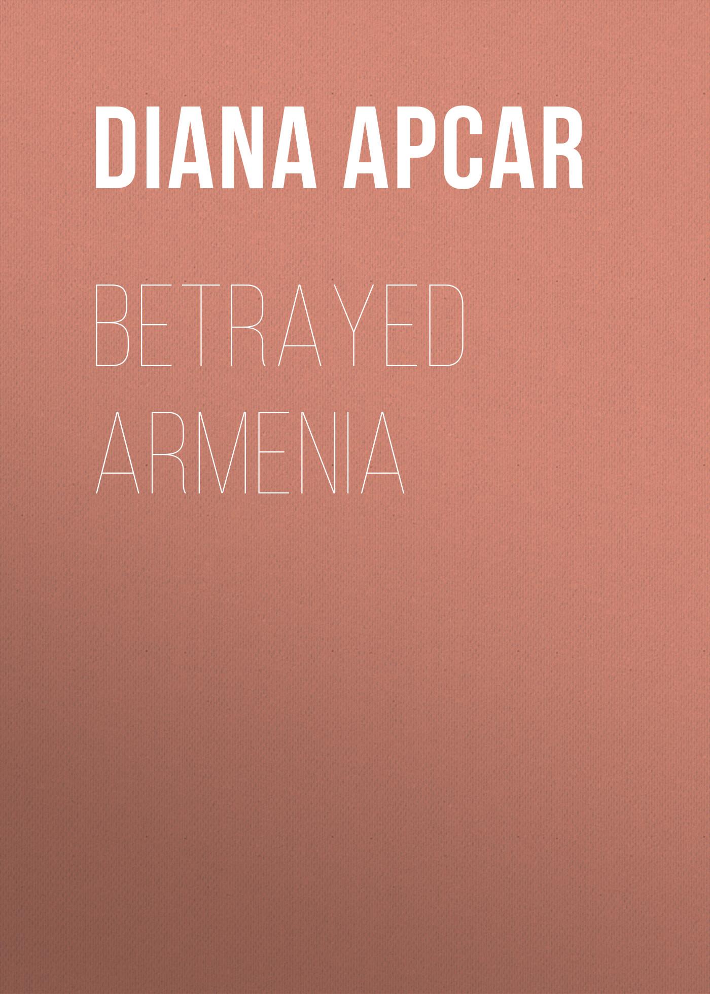 Apcar Diana Agabeg Betrayed Armenia betrayed not broken