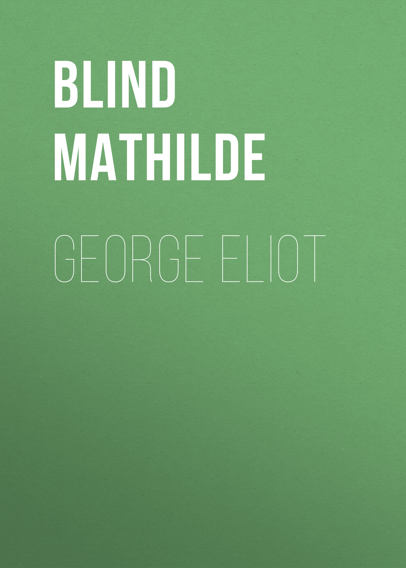 Blind Mathilde George Eliot george orwell 1984