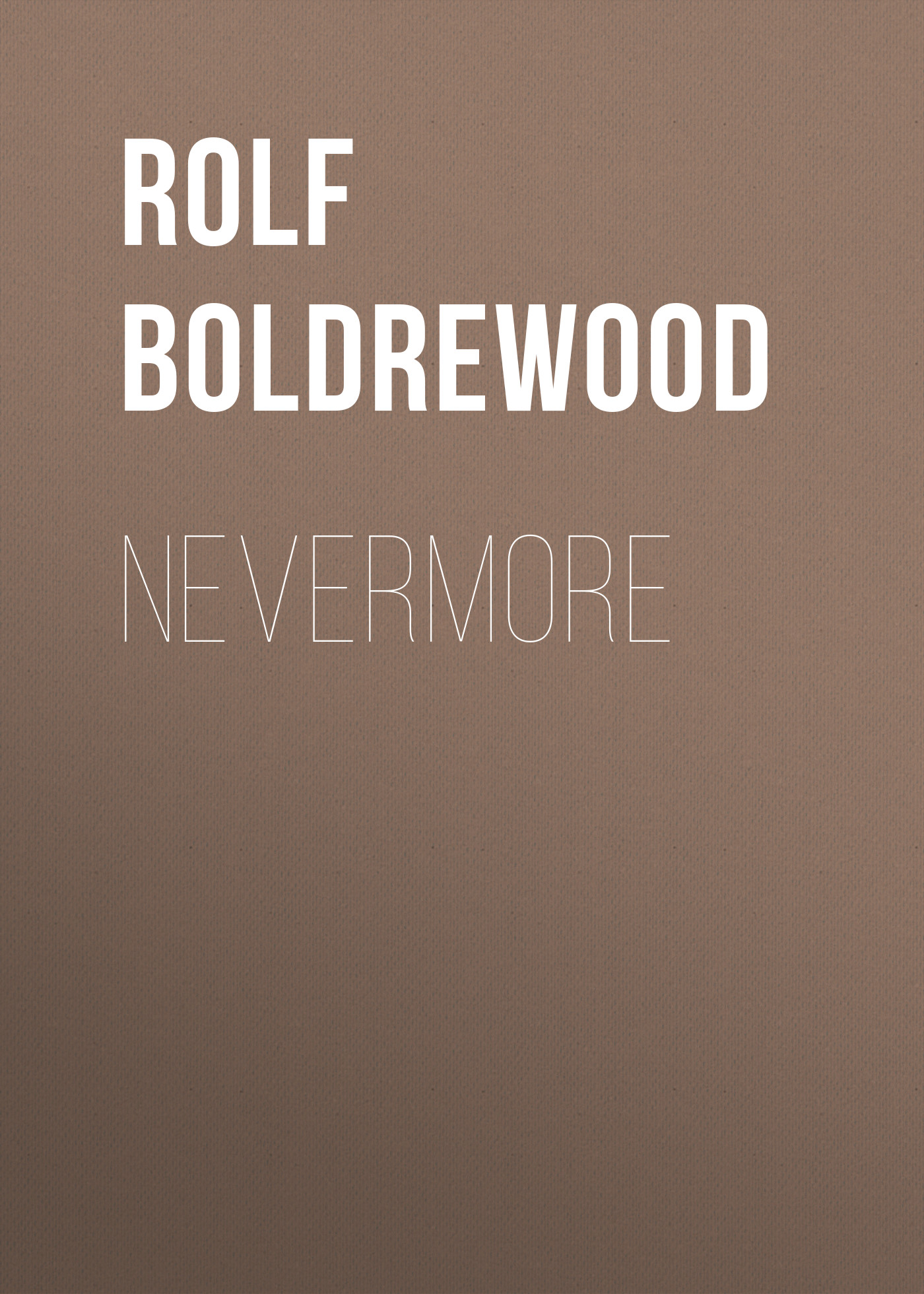 Rolf Boldrewood Nevermore rolf boldrewood the crooked stick or pollie s probation
