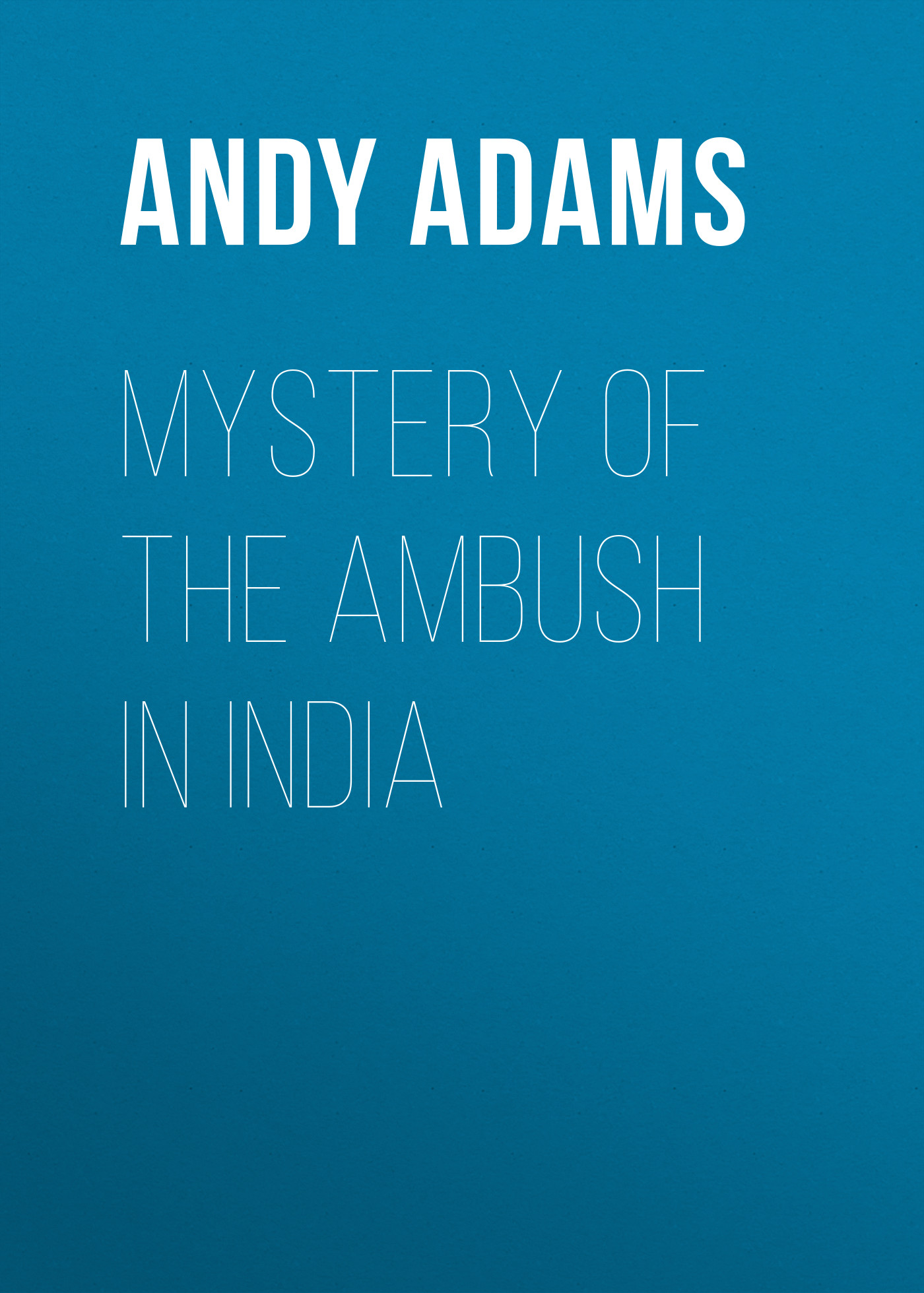 Adams Andy Mystery of the Ambush in India