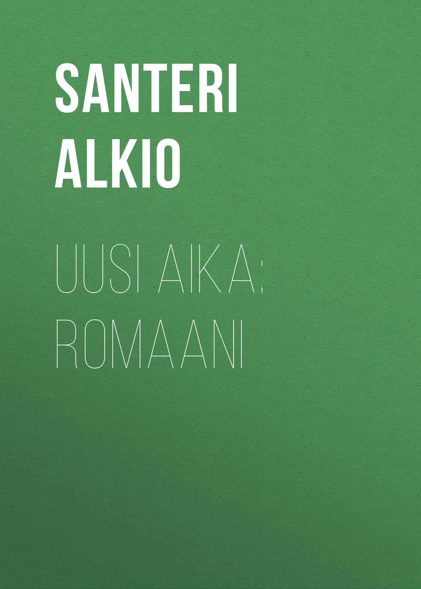 Alkio Santeri Uusi aika: Romaani