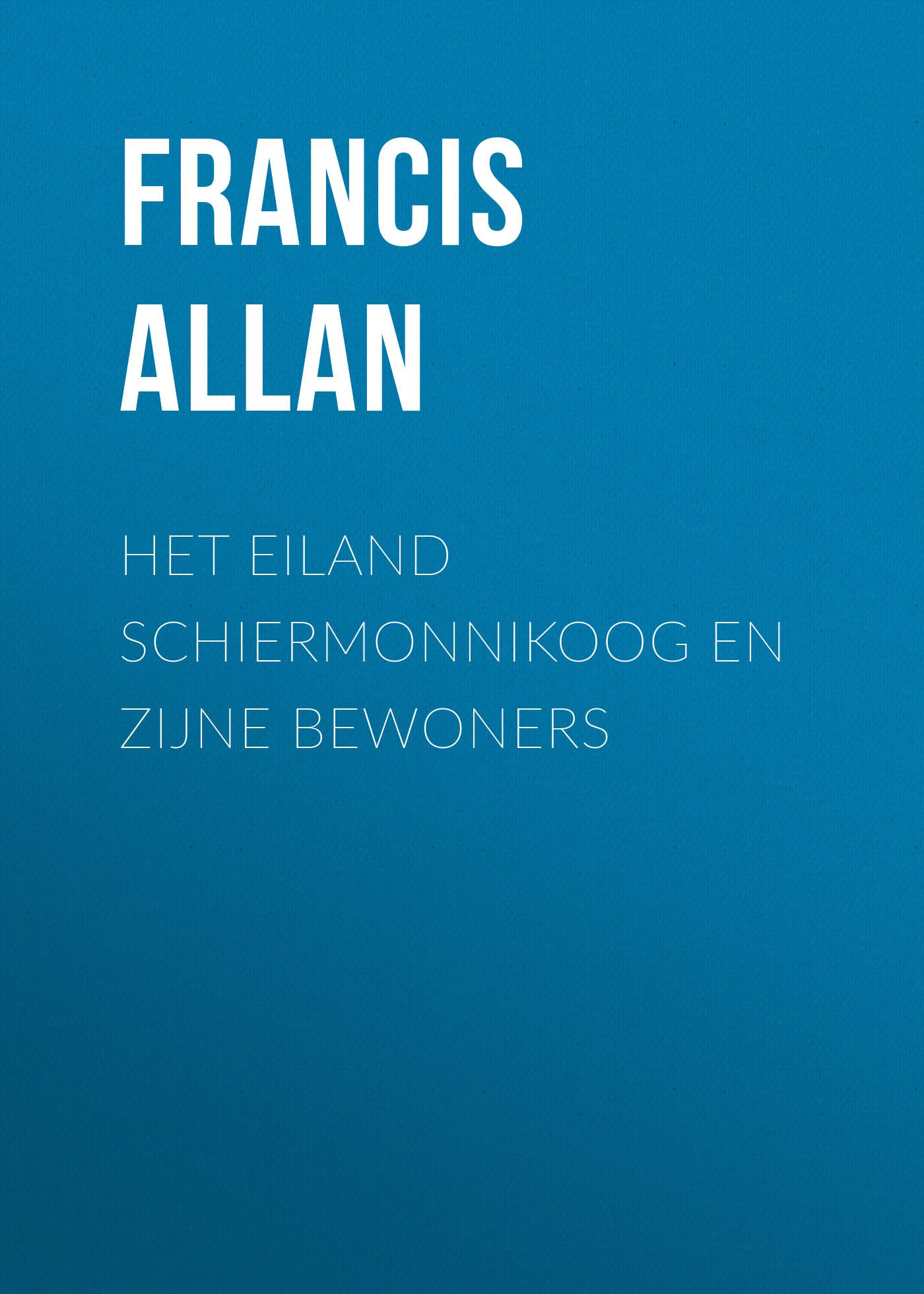 Allan Francis Het Eiland Schiermonnikoog en Zijne Bewoners allan francis het eiland vlieland en zijne bewoners