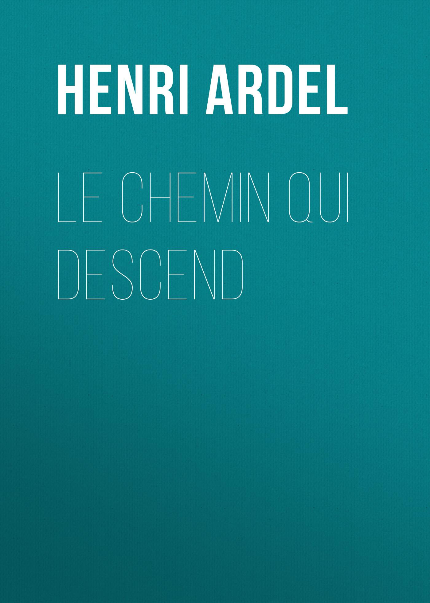 Ardel Henri Le chemin qui descend henri joly le combat contre le crime