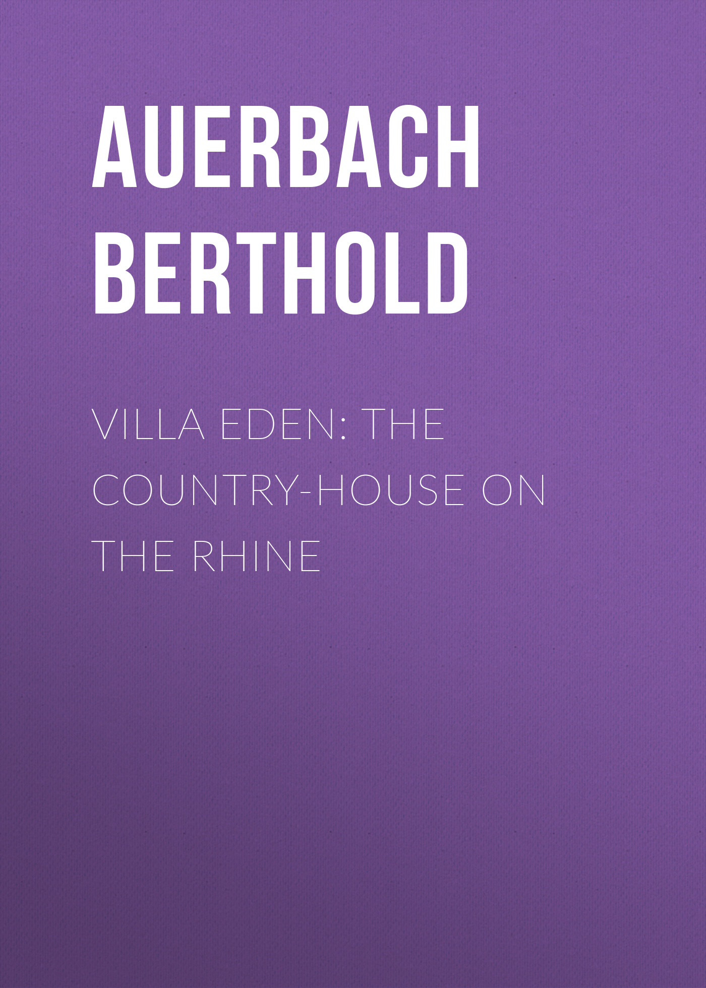 Auerbach Berthold Villa Eden: The Country-House on the Rhine