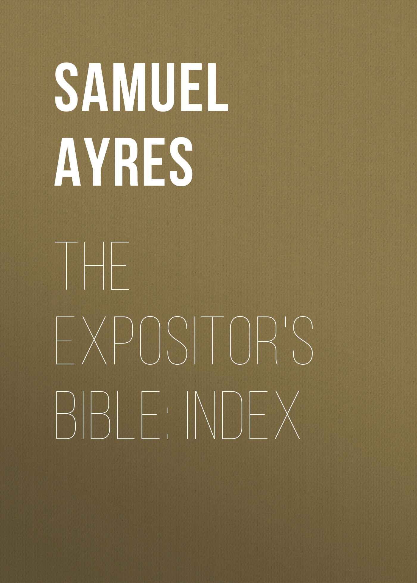 лучшая цена Ayres Samuel Gardiner The Expositor's Bible: Index