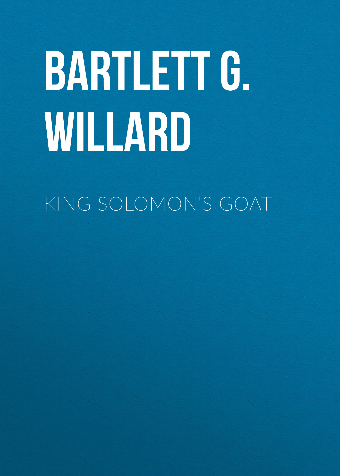 Bartlett G. Willard King Solomon's Goat цена