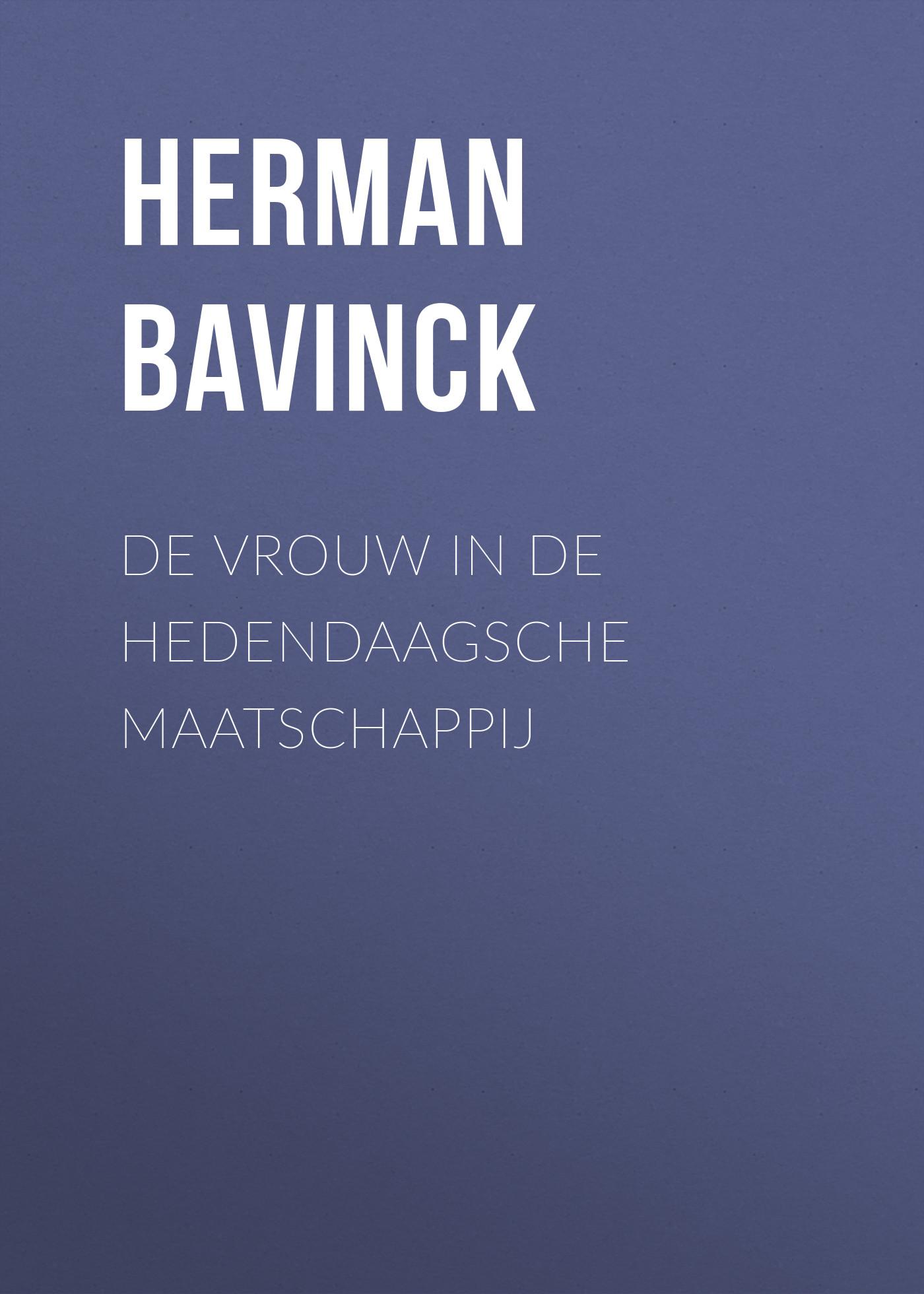 Herman Bavinck De vrouw in de hedendaagsche maatschappij herman johan robbers de vreemde plant