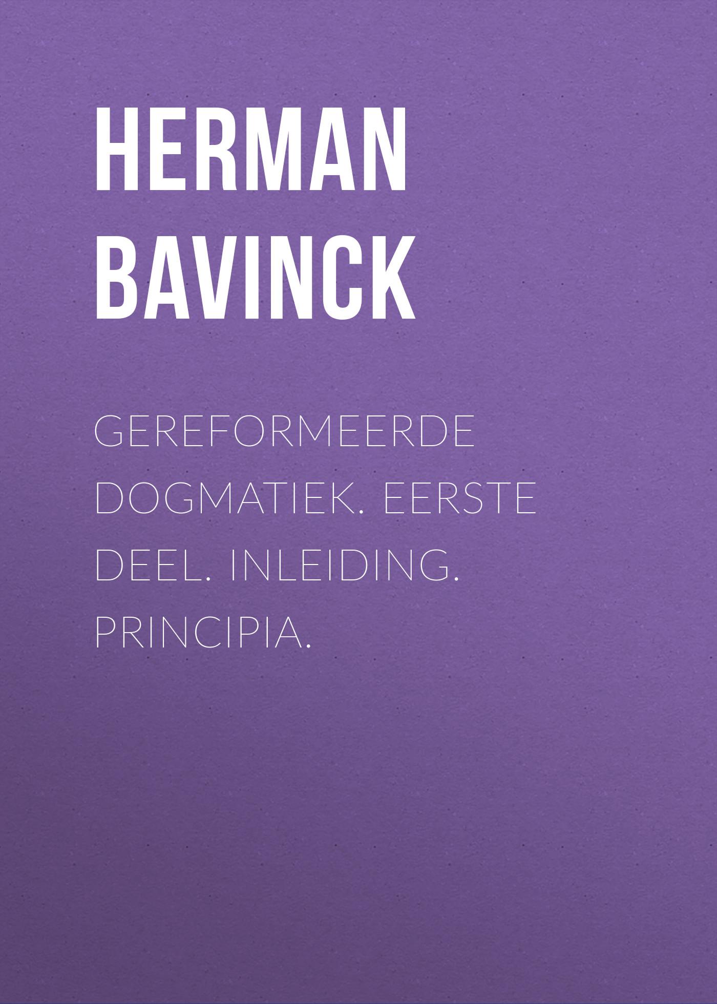 Herman Bavinck Gereformeerde dogmatiek. Eerste deel. Inleiding. Principia. quik lok s198 1 bk
