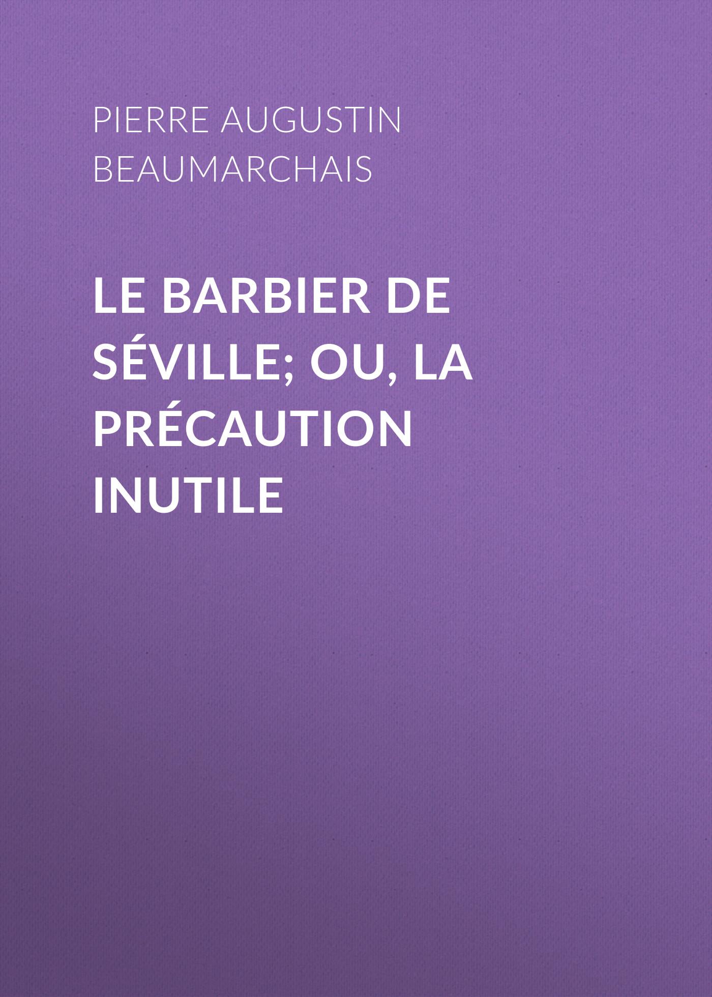 цена Pierre Augustin Caron de Beaumarchais Le barbier de Séville; ou, la précaution inutile в интернет-магазинах
