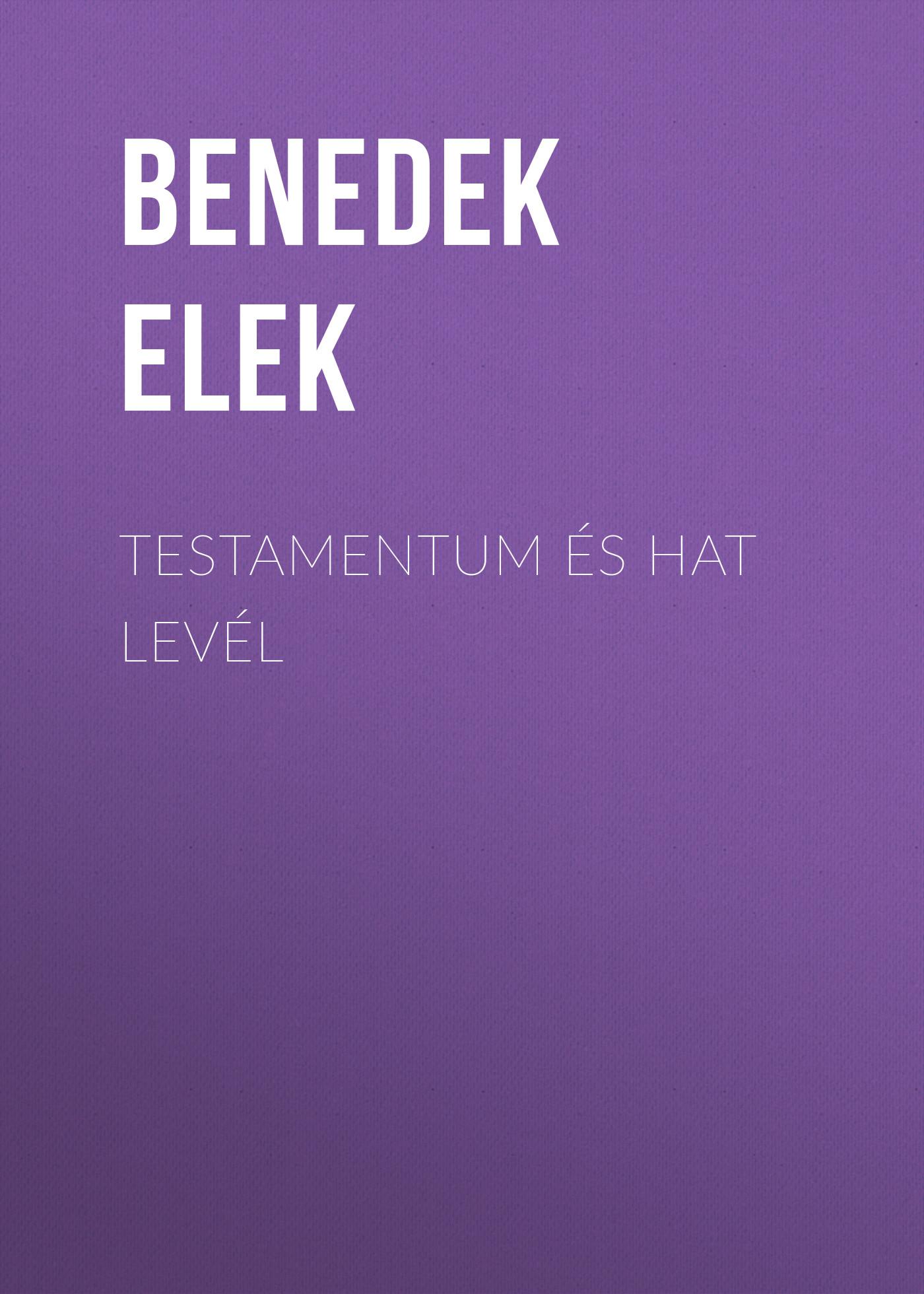 лучшая цена Benedek Elek Testamentum és Hat levél