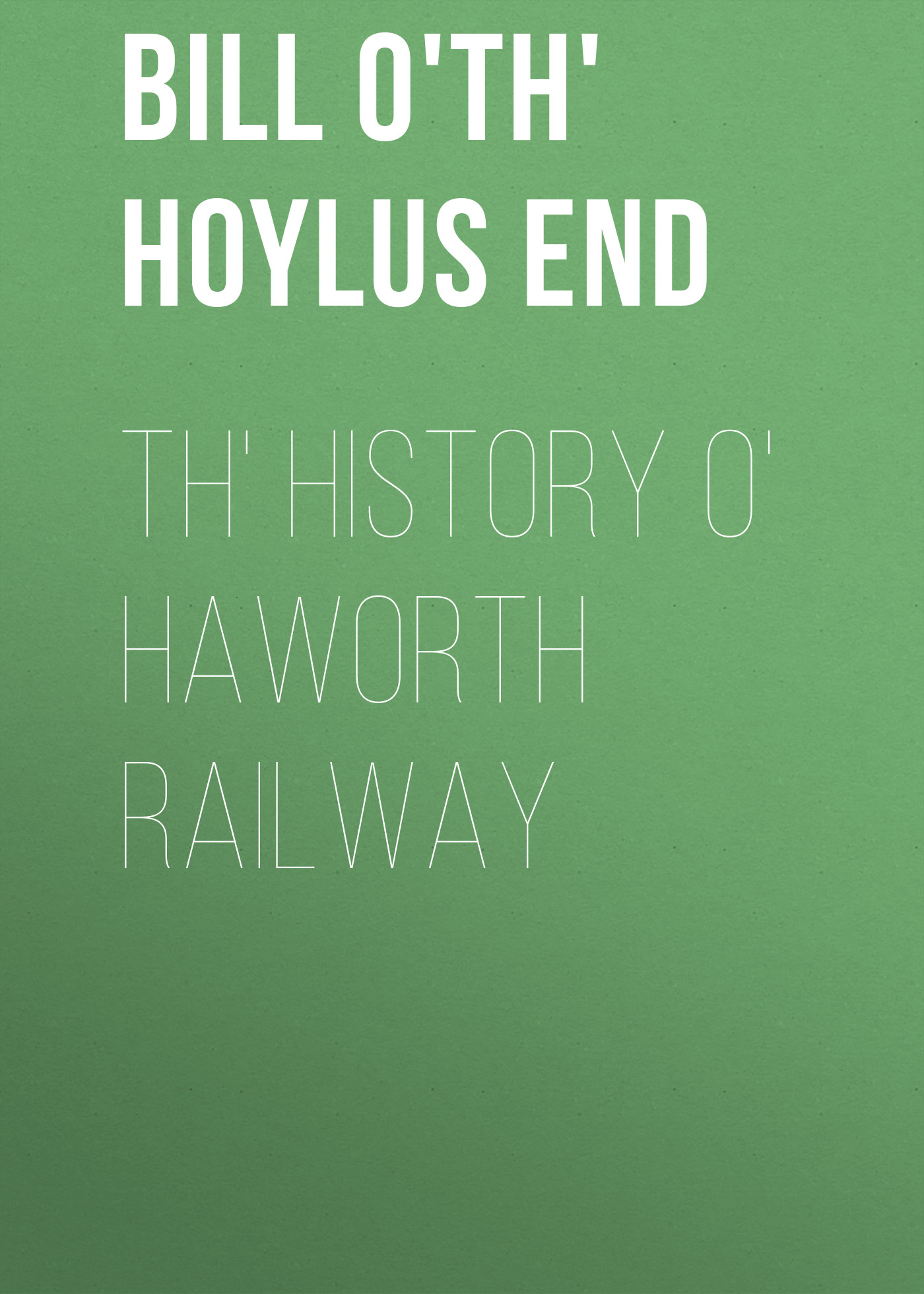 Bill o'th' Hoylus End Th' History o' Haworth Railway bill o th hoylus end random rhymes and rambles