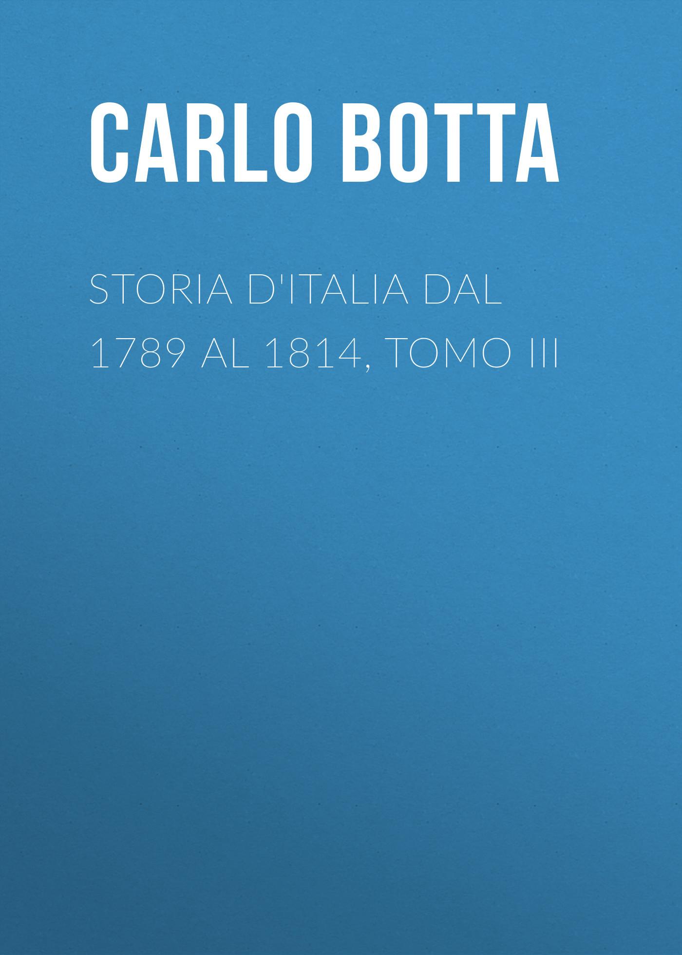Botta Carlo Storia d'Italia dal 1789 al 1814, tomo III charles botta histoire d italie de 1789 a 1814 t 3