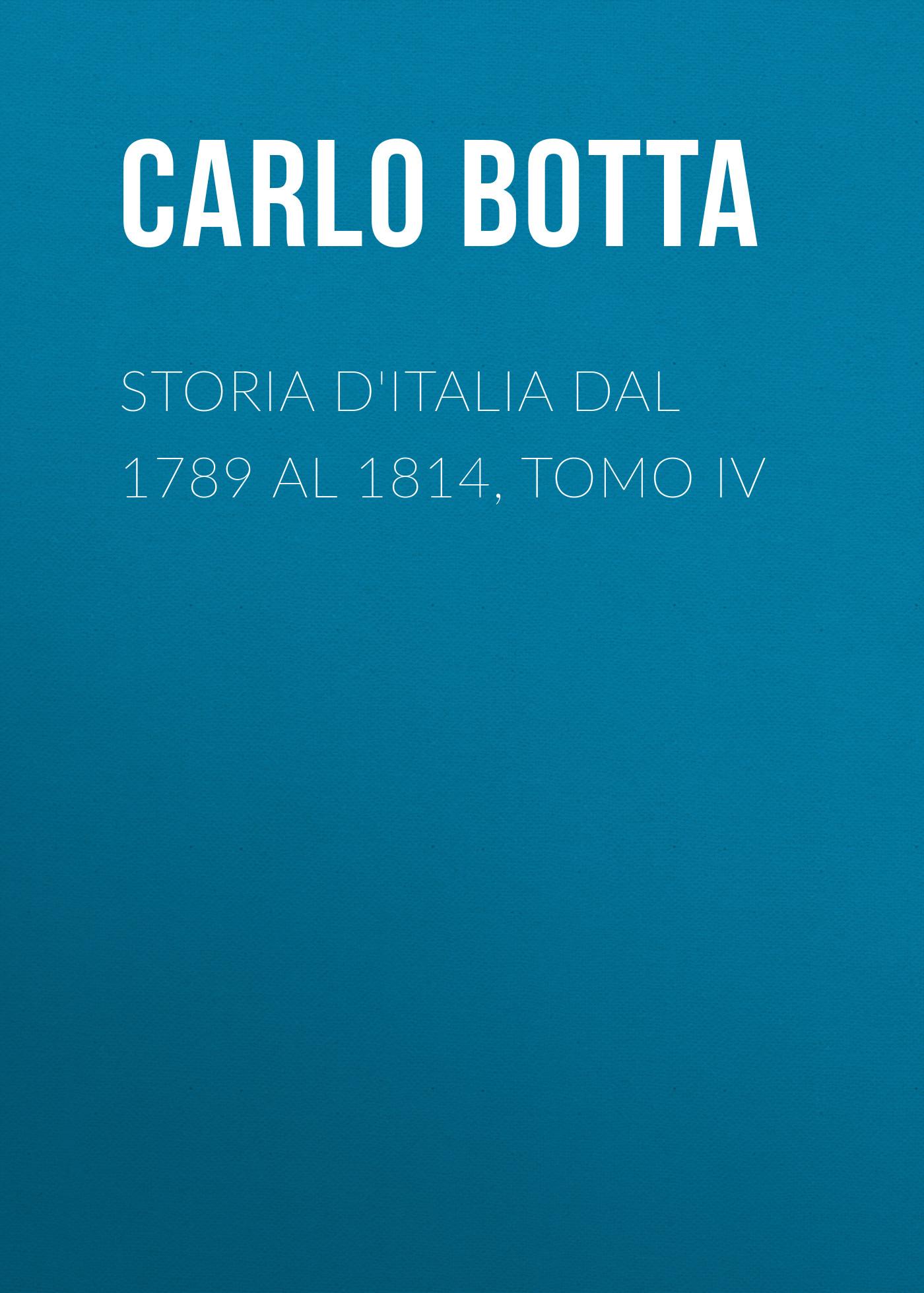 Botta Carlo Storia d'Italia dal 1789 al 1814, tomo IV balmes jaime luciano filosofía fundamental tomo iv