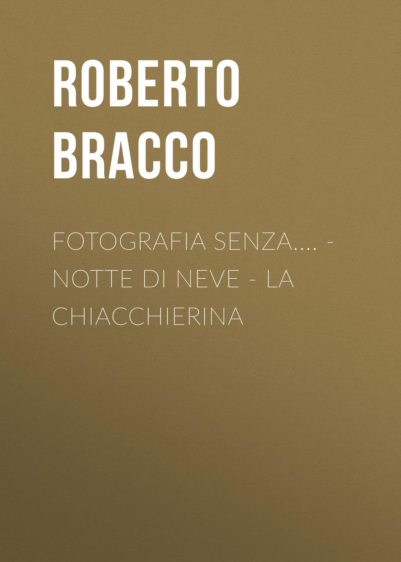 Bracco Roberto Fotografia senza.... - Notte di neve - La chiacchierina bracco roberto la piccola fonte dramma in quattro atti