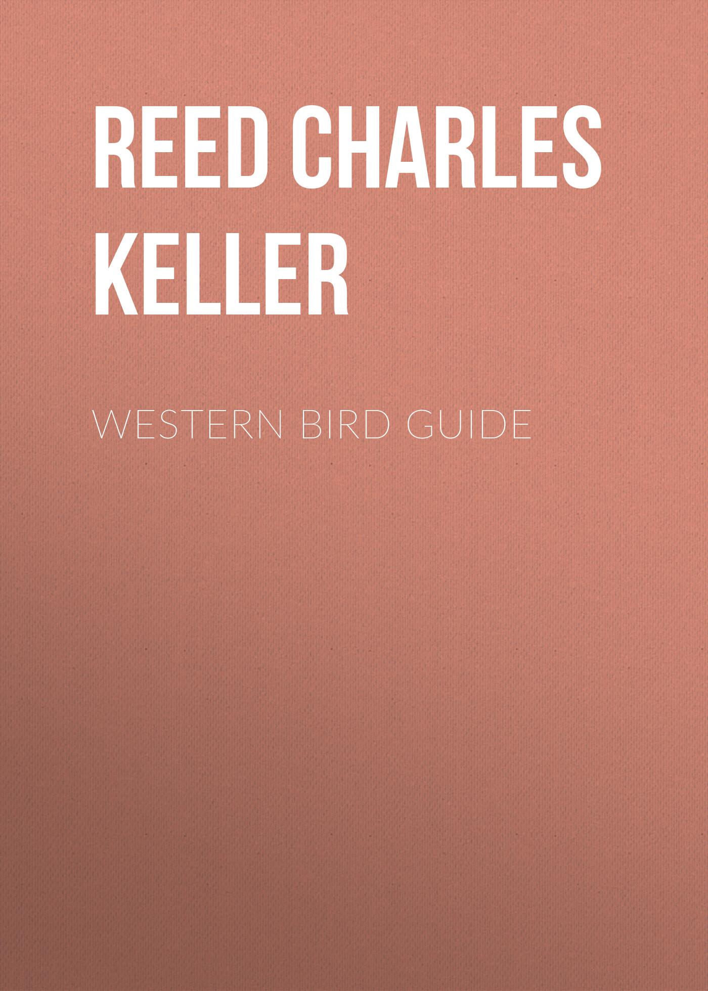 Reed Charles Keller Western Bird Guide цена